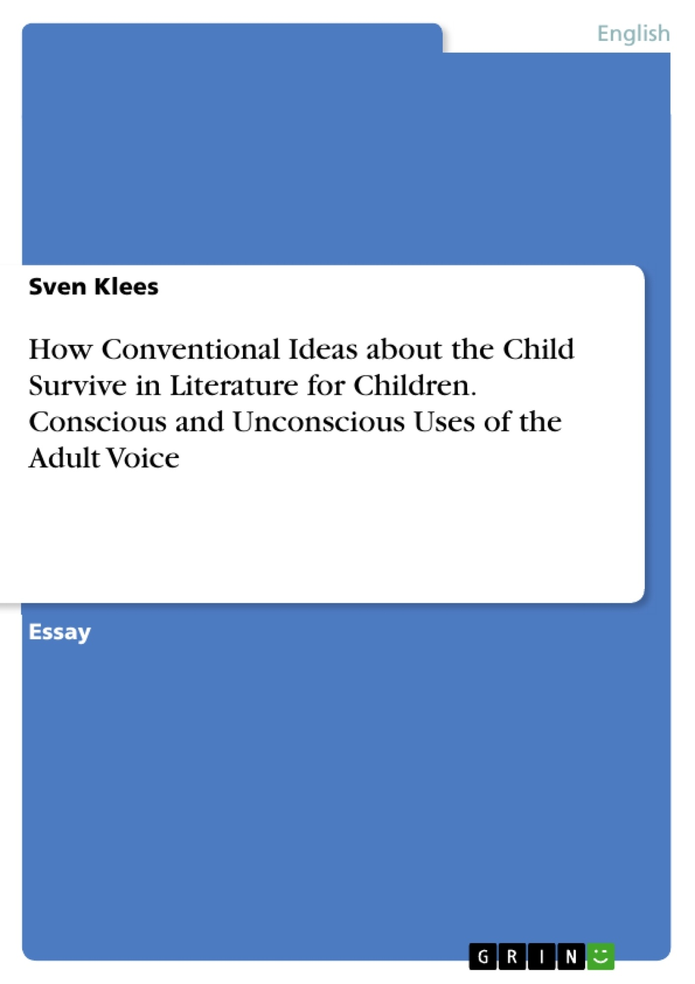 Title: How Conventional Ideas about the Child Survive in Literature for Children. Conscious and Unconscious Uses of the Adult Voice
