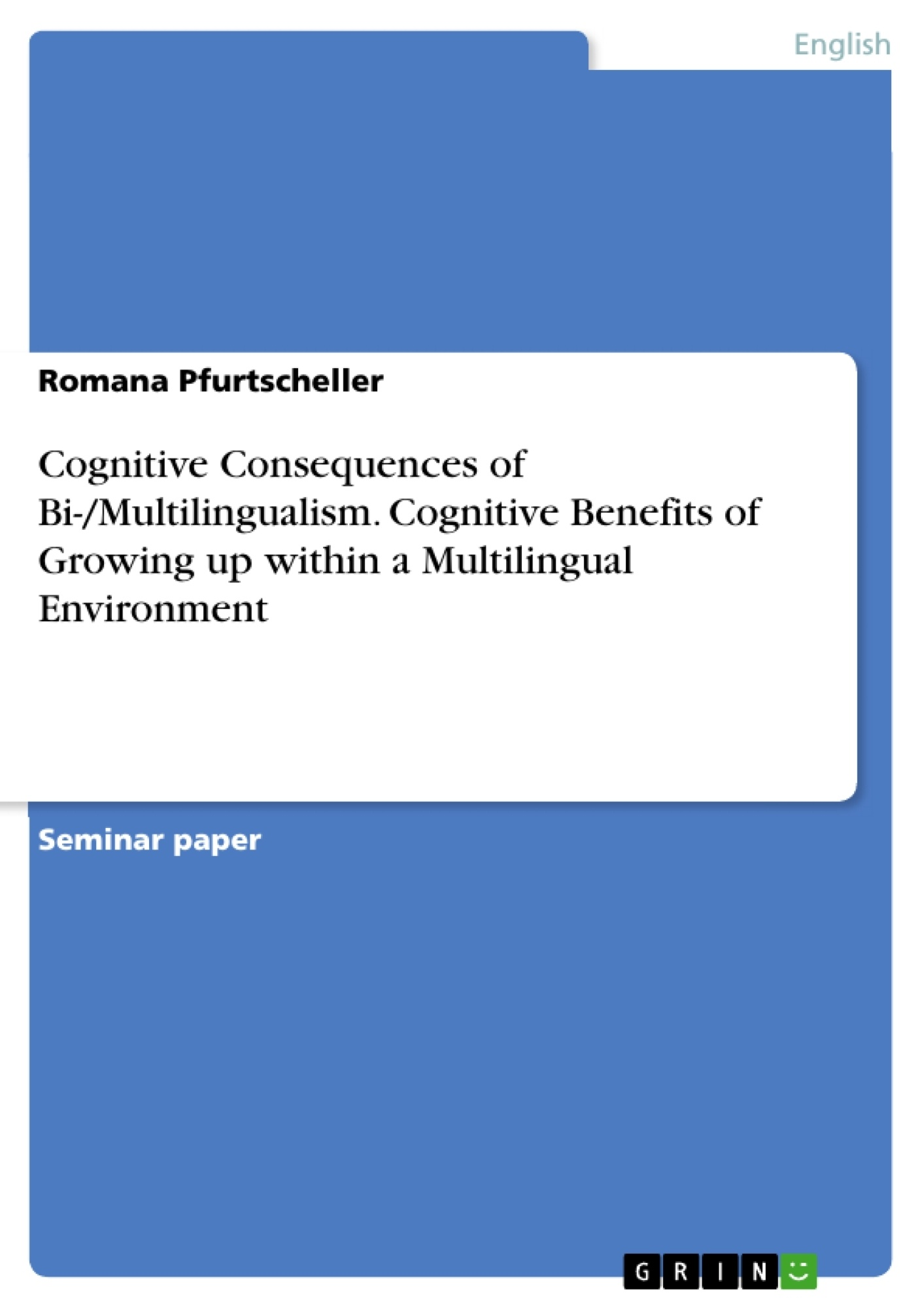 Title: Cognitive Consequences of Bi-/Multilingualism. Cognitive Benefits of Growing up within a Multilingual Environment