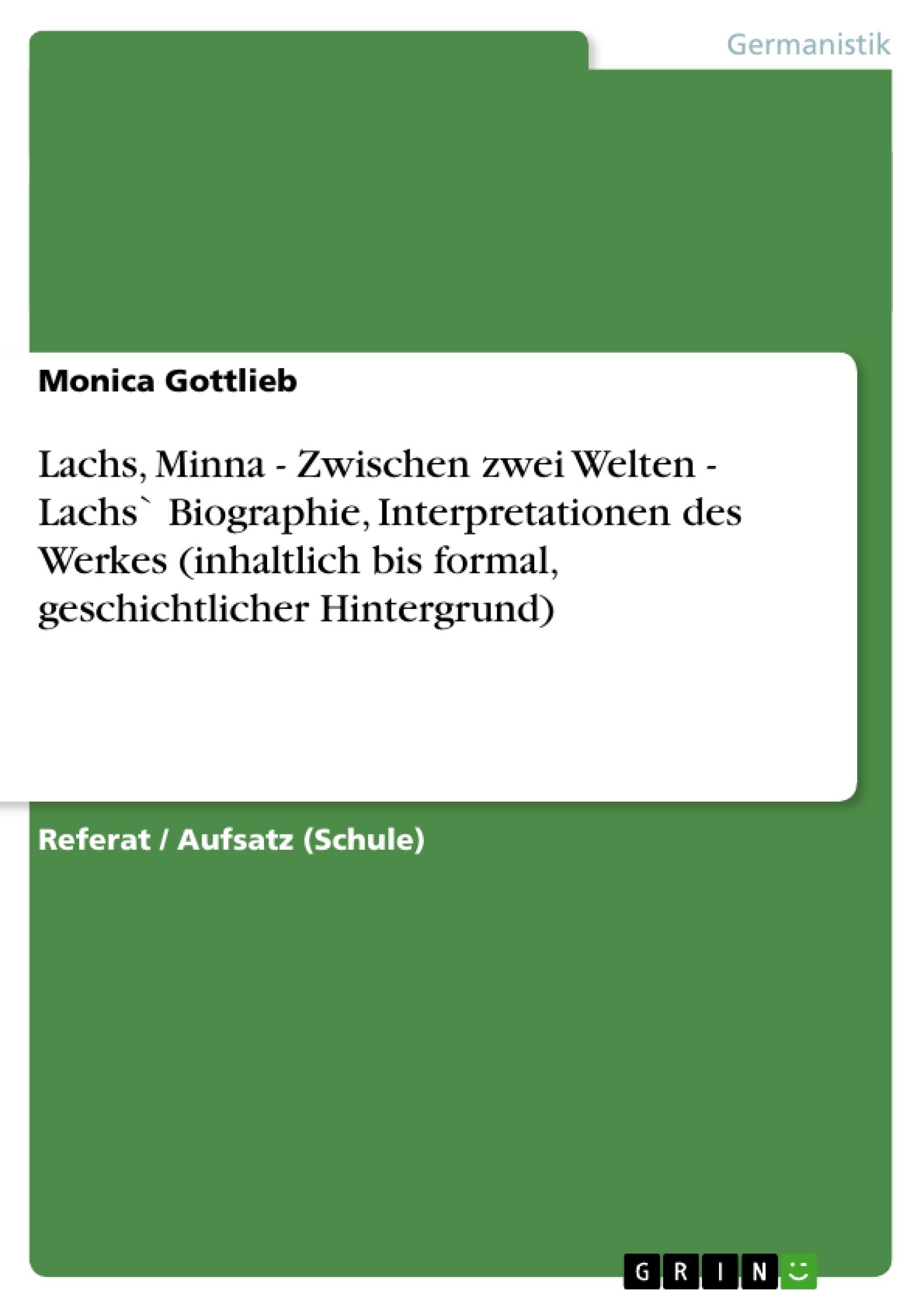 Titel: Lachs, Minna - Zwischen zwei Welten - Lachs` Biographie, Interpretationen des Werkes (inhaltlich bis formal, geschichtlicher Hintergrund)