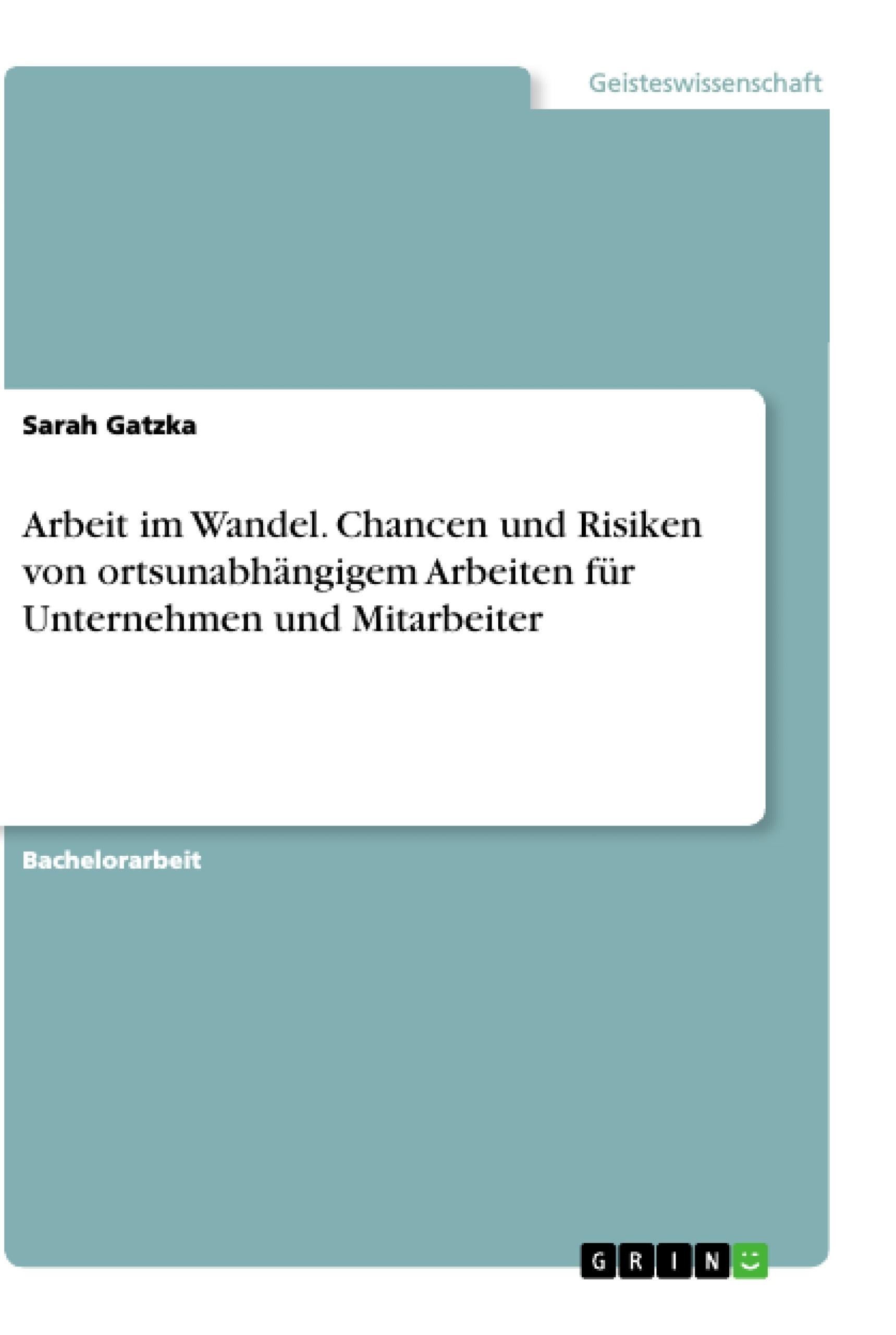 Titel: Arbeit im Wandel. Chancen und Risiken von ortsunabhängigem Arbeiten für Unternehmen und Mitarbeiter