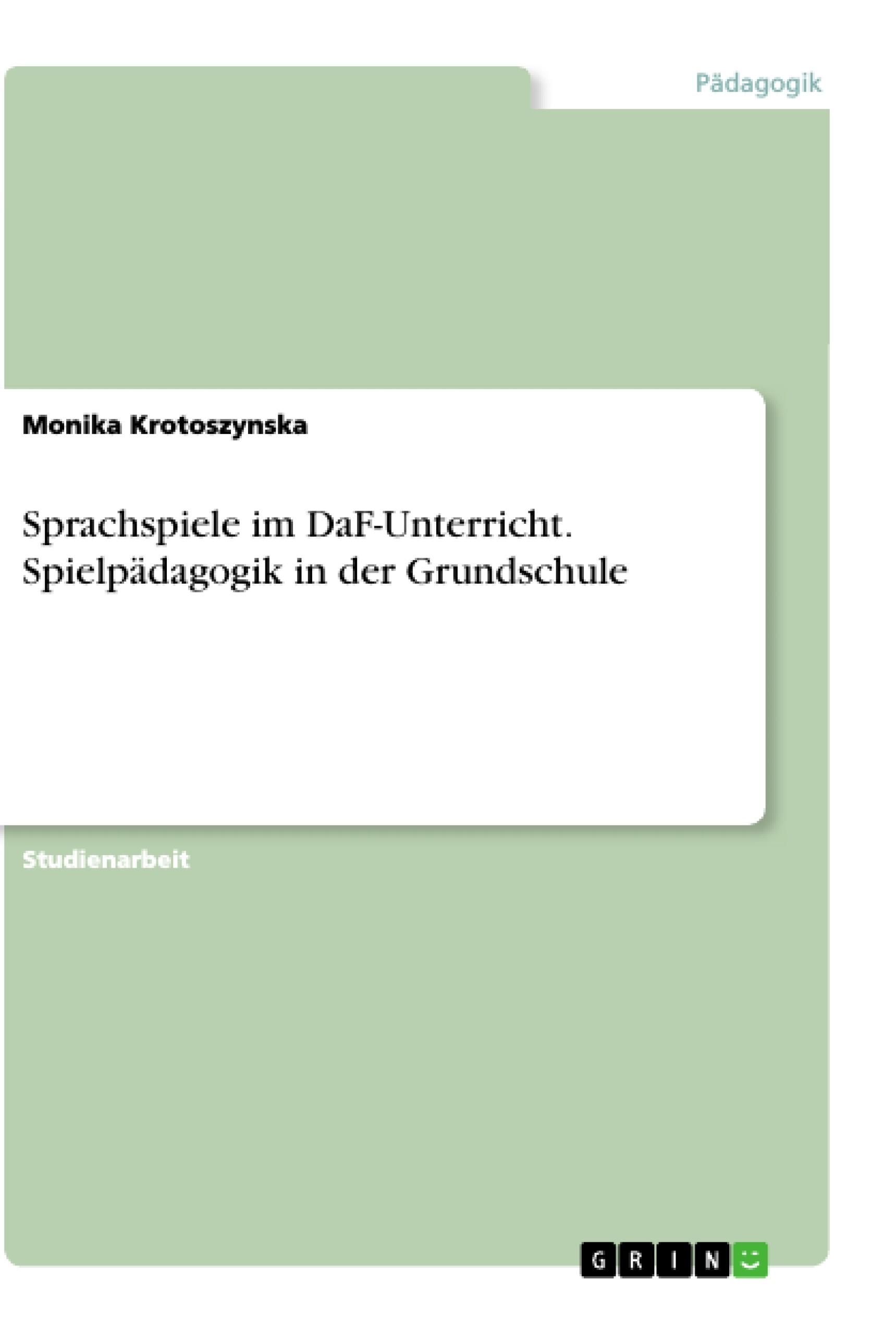 Titel: Sprachspiele im DaF-Unterricht. Spielpädagogik in der Grundschule