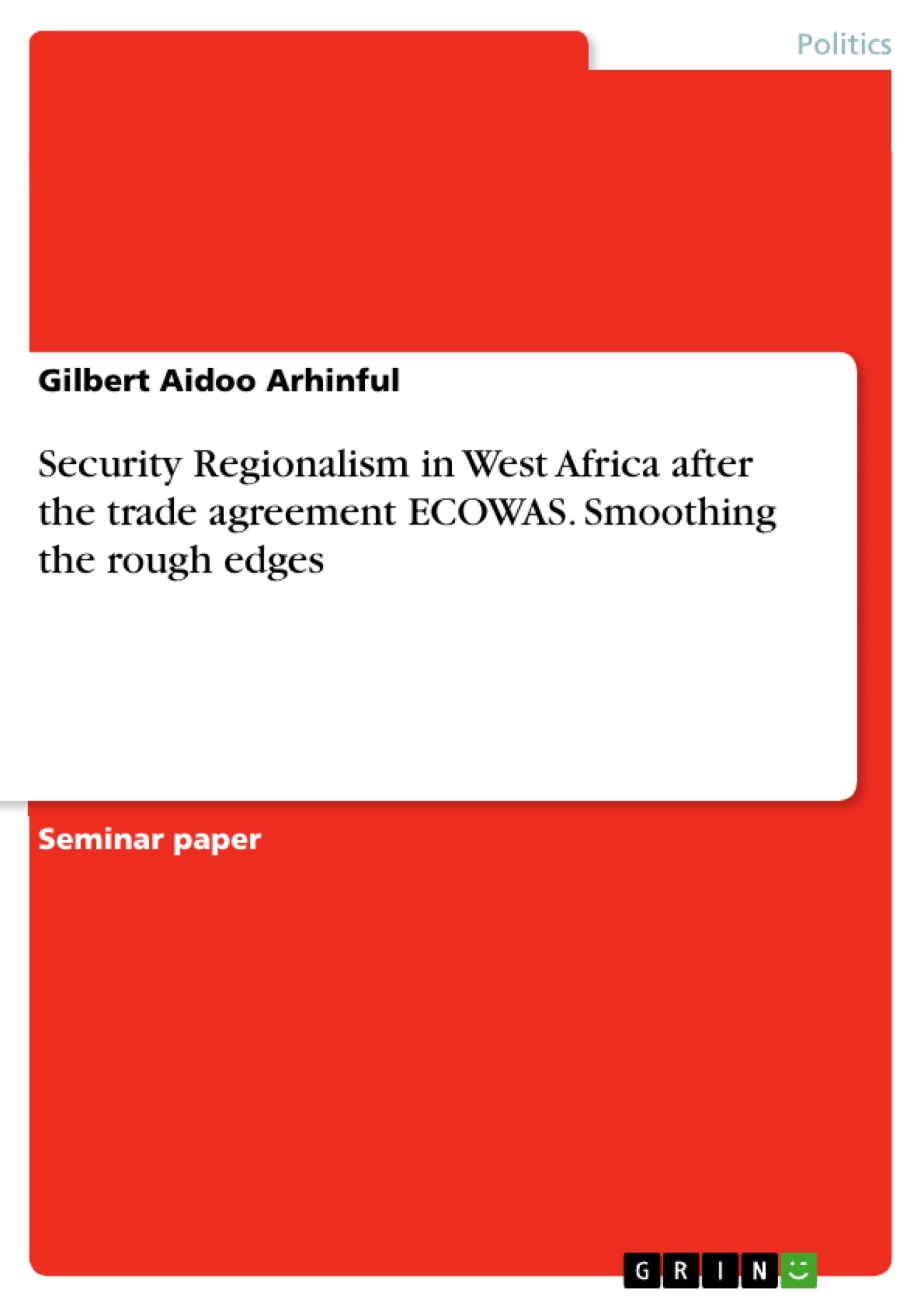 Title: Security Regionalism in West Africa after the trade agreement ECOWAS. Smoothing the rough edges