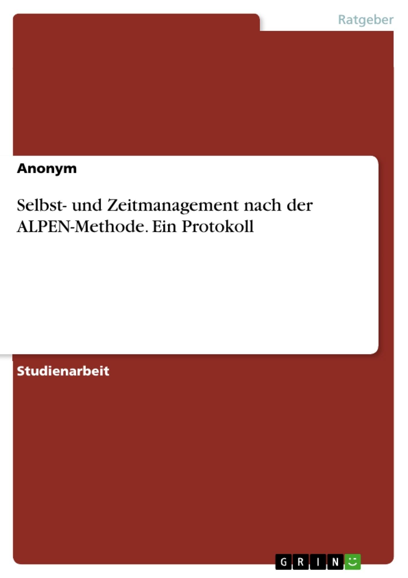Titel: Selbst- und Zeitmanagement  nach der ALPEN-Methode. Ein Protokoll