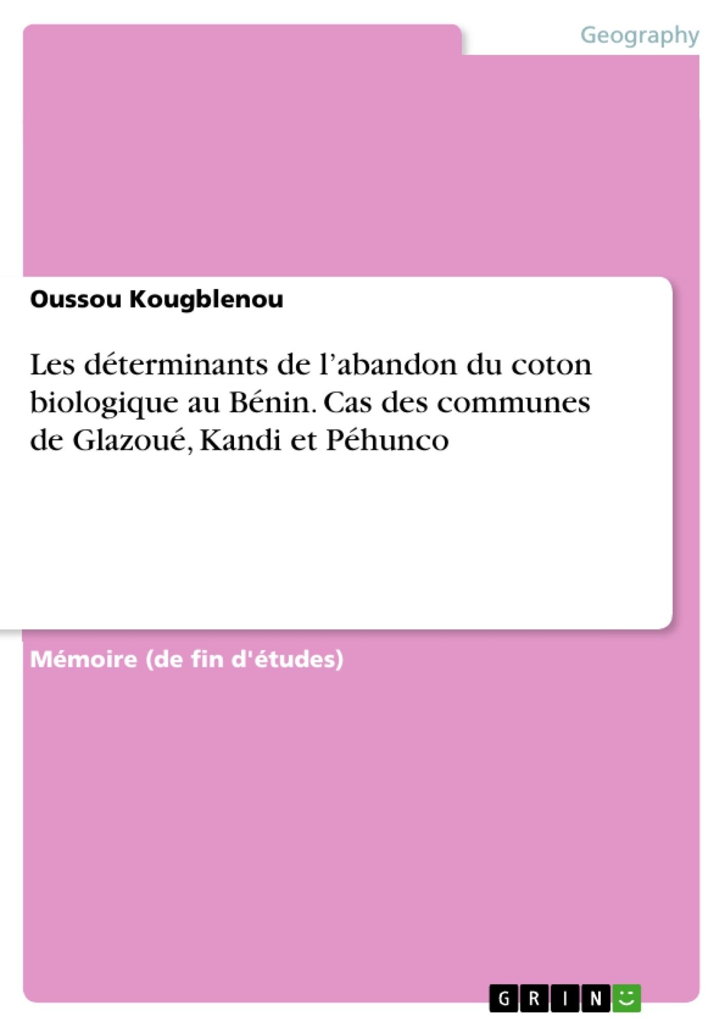 Titre: Les déterminants de l'abandon du coton biologique au Bénin. Cas des communes de Glazoué, Kandi et Péhunco