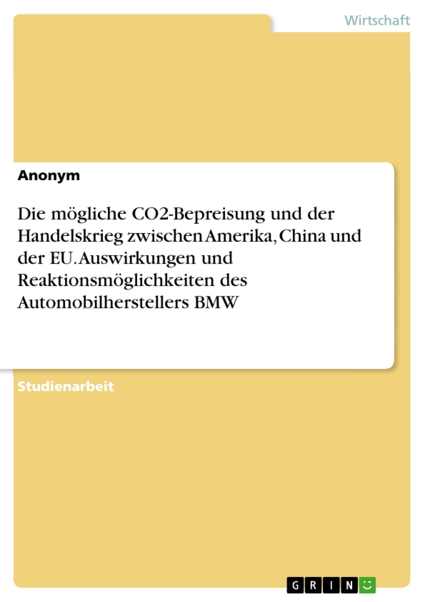 Titel: Die mögliche CO2-Bepreisung und der Handelskrieg zwischen Amerika, China und der EU. Auswirkungen und Reaktionsmöglichkeiten des Automobilherstellers BMW