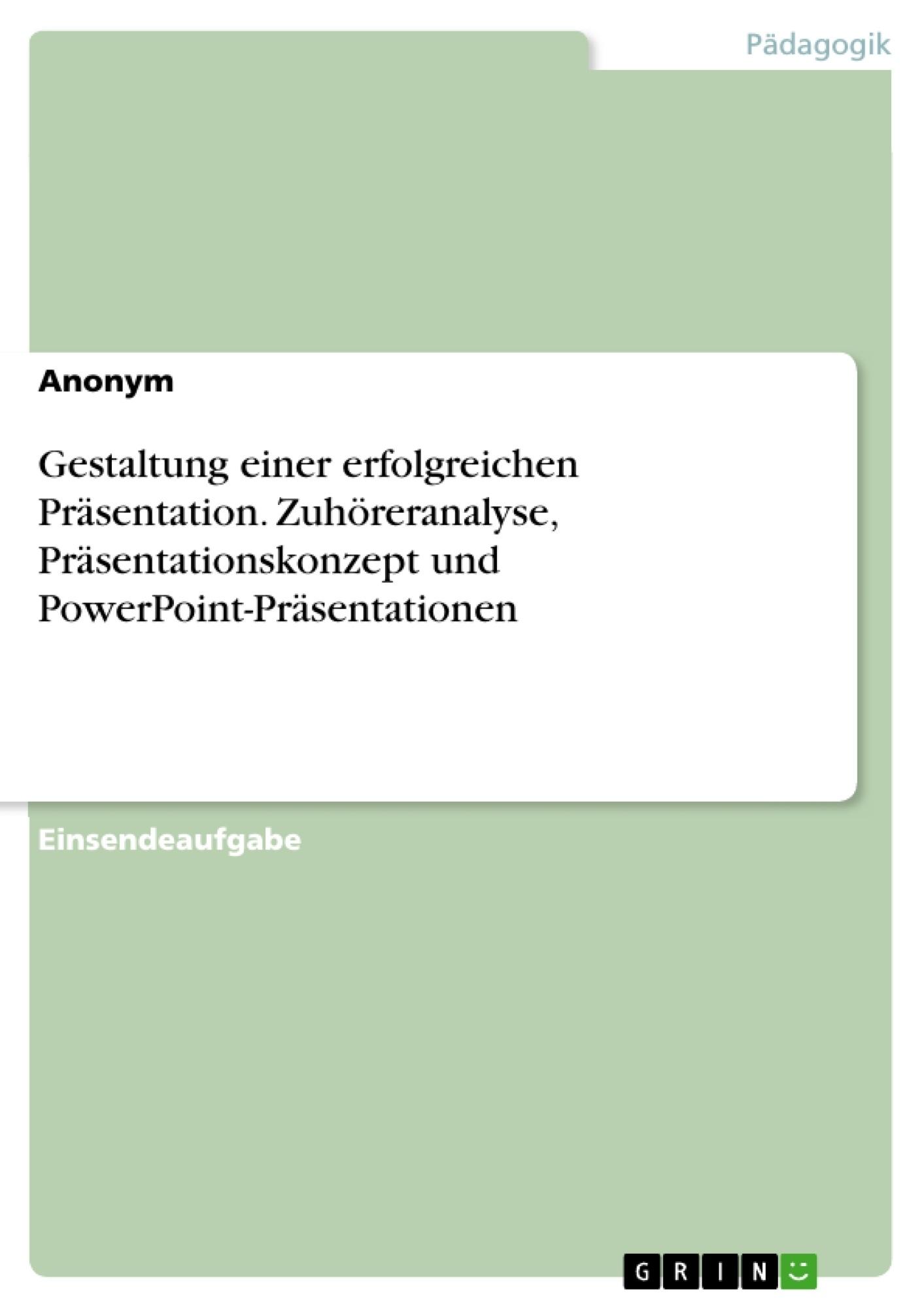 Titel: Gestaltung einer erfolgreichen Präsentation. Zuhöreranalyse, Präsentationskonzept und PowerPoint-Präsentationen