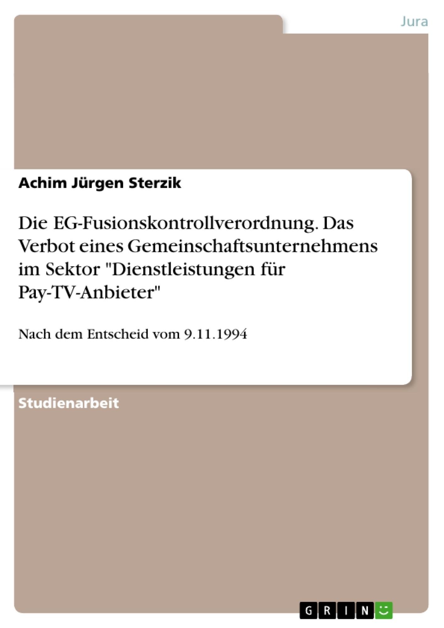 """Titel: Die EG-Fusionskontrollverordnung. Das Verbot eines Gemeinschaftsunternehmens im Sektor """"Dienstleistungen für Pay-TV-Anbieter"""""""