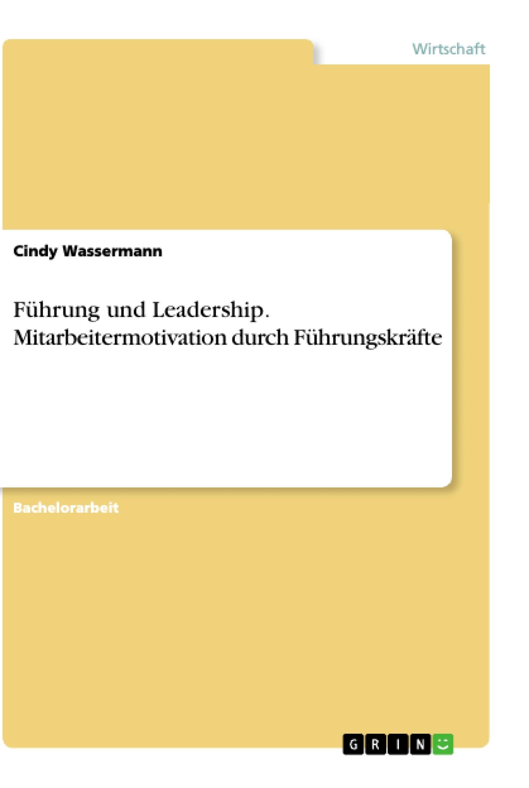 Titel: Führung und Leadership. Mitarbeitermotivation durch Führungskräfte