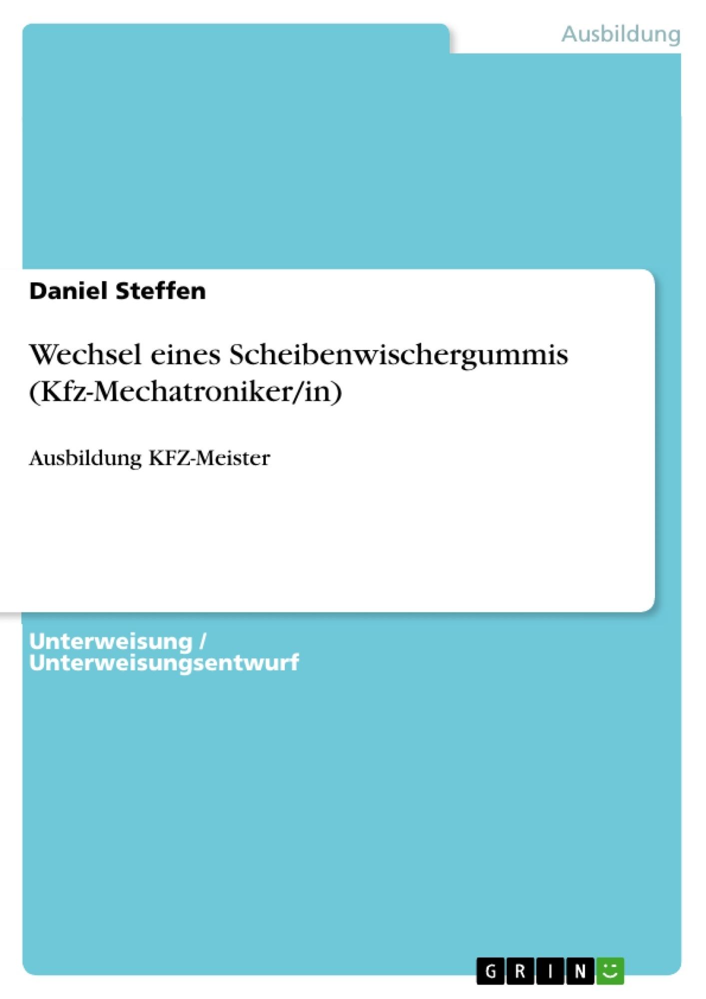 Titel: Wechsel eines Scheibenwischergummis (Kfz-Mechatroniker/in)