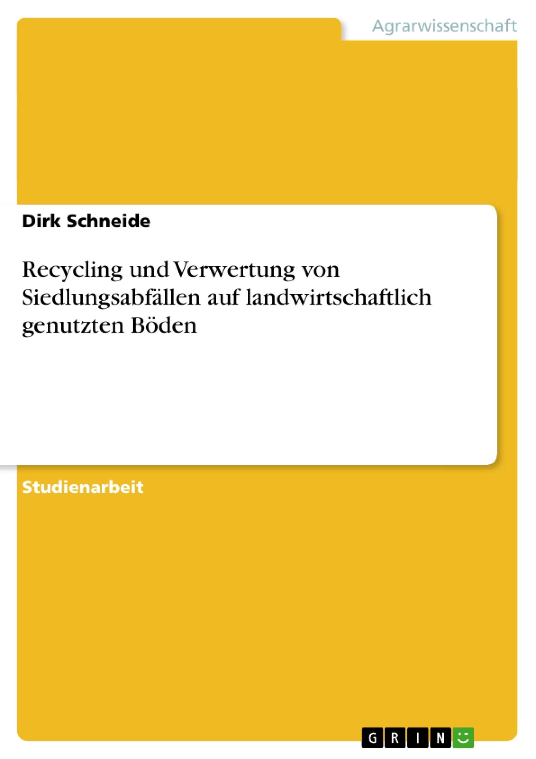 Titel: Recycling und Verwertung von Siedlungsabfällen auf landwirtschaftlich genutzten Böden