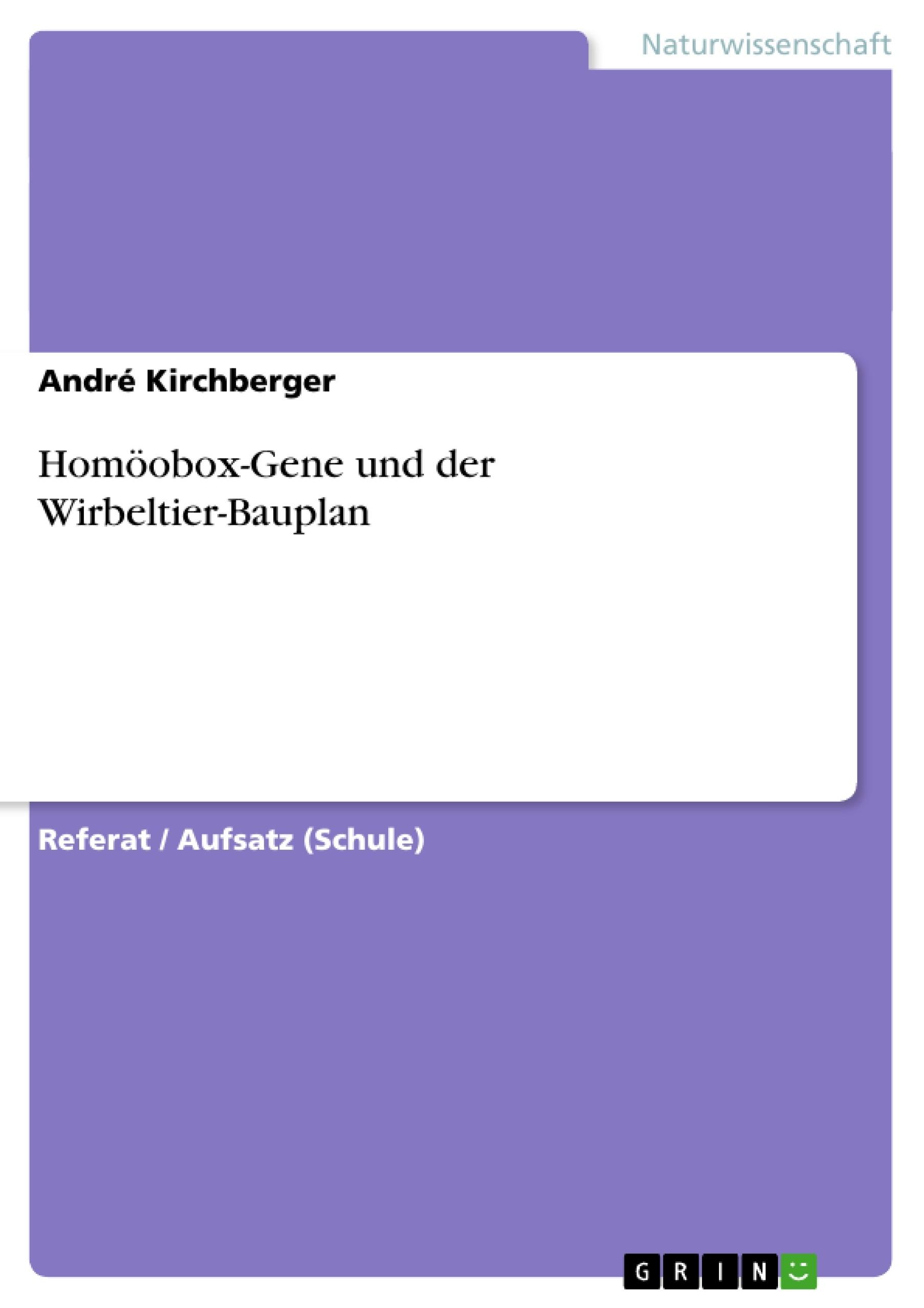 Titel: Homöobox-Gene und der Wirbeltier-Bauplan