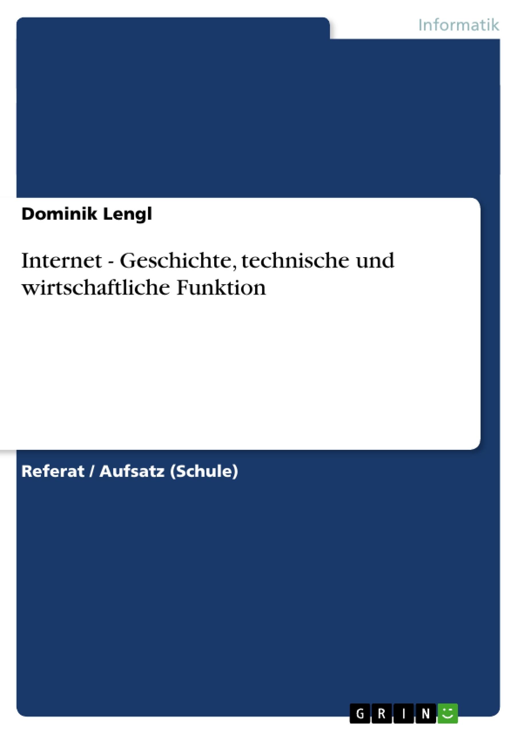 Titel: Internet - Geschichte, technische und wirtschaftliche Funktion