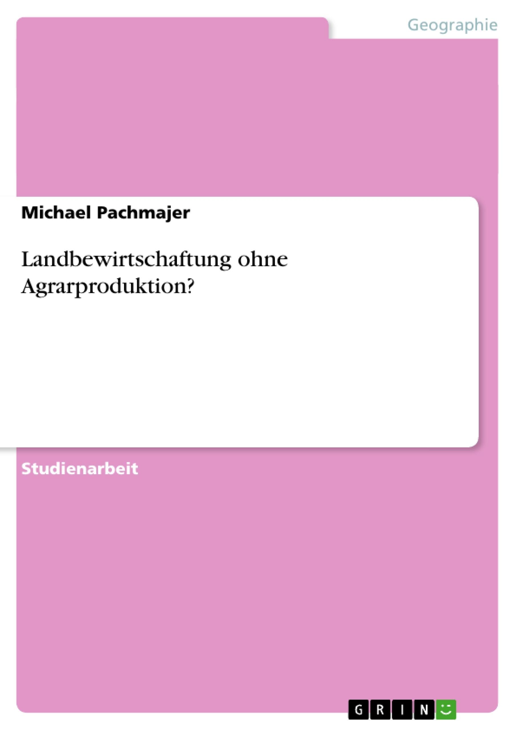 Titel: Landbewirtschaftung ohne Agrarproduktion?