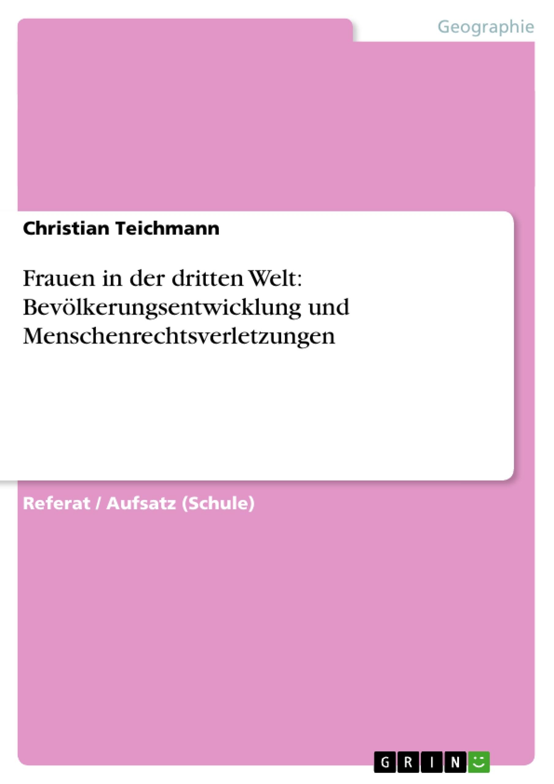 Titel: Frauen in der dritten Welt: Bevölkerungsentwicklung und Menschenrechtsverletzungen