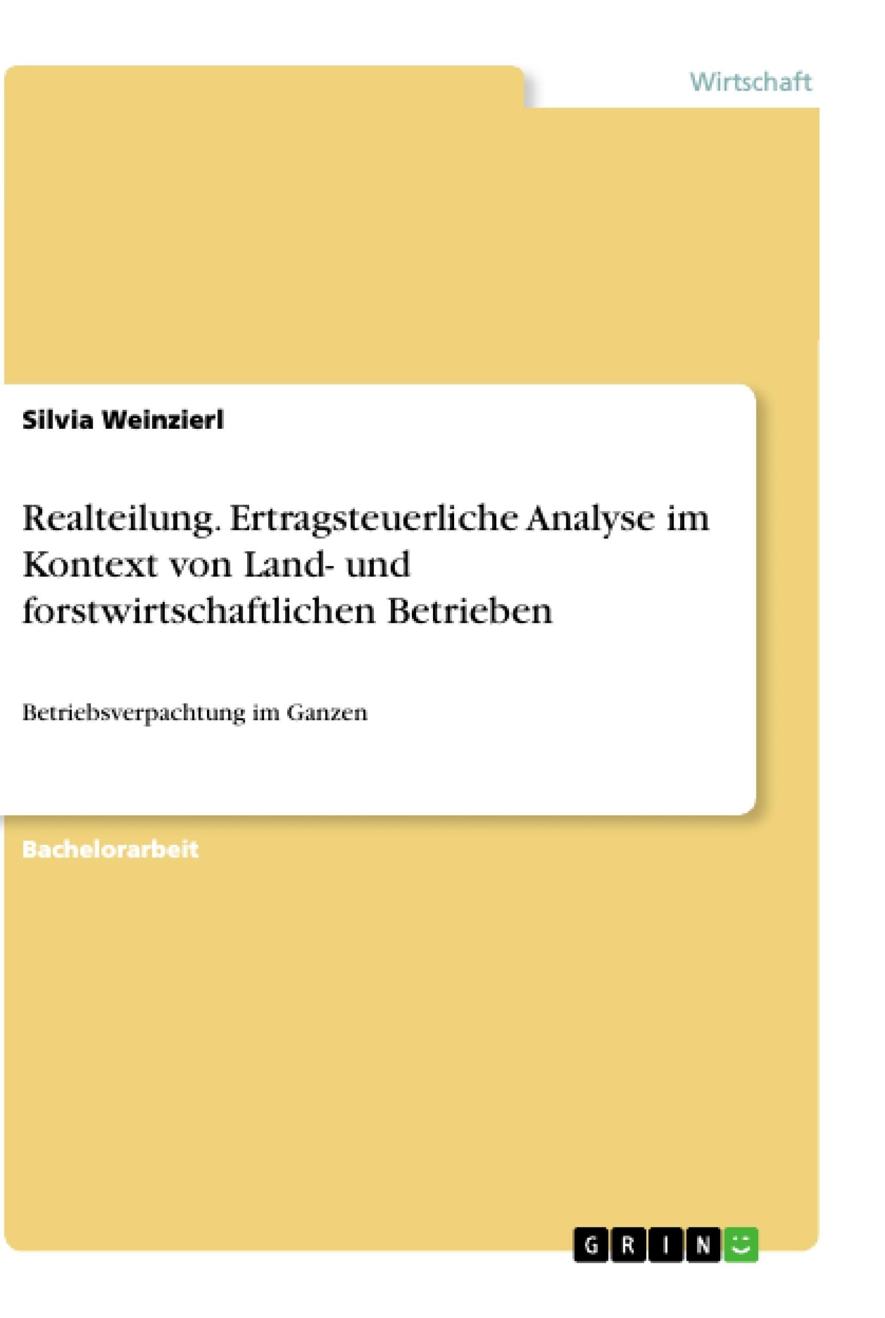 Titel: Realteilung. Ertragsteuerliche Analyse im Kontext von Land- und forstwirtschaftlichen Betrieben