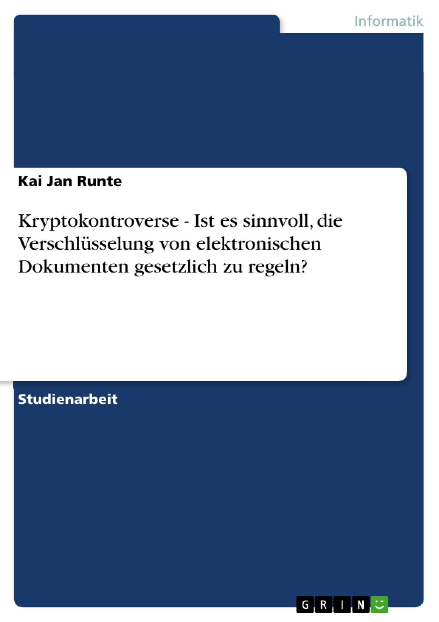 Titel: Kryptokontroverse - Ist es sinnvoll, die Verschlüsselung von elektronischen Dokumenten gesetzlich zu regeln?