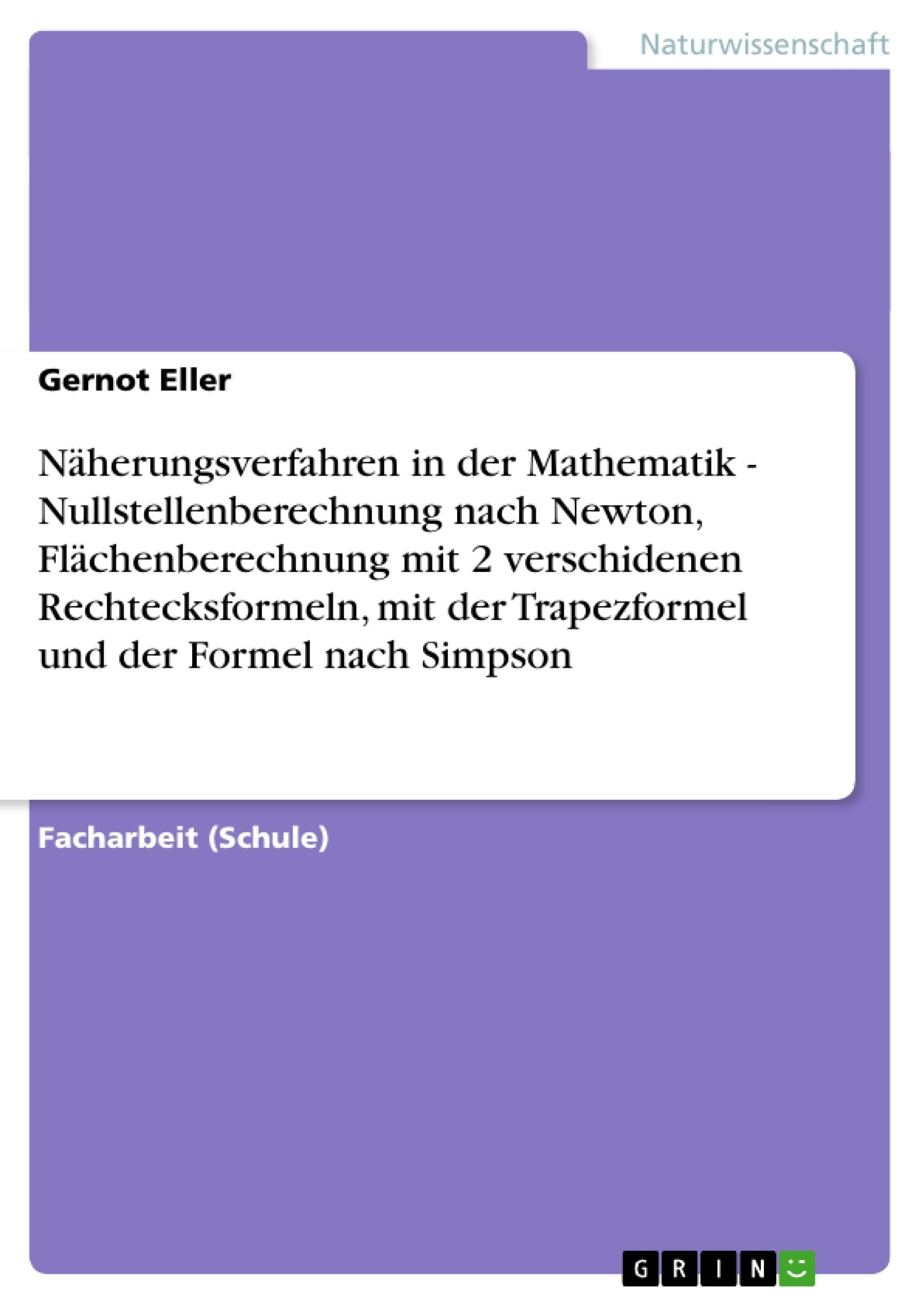 Titel: Näherungsverfahren in der Mathematik - Nullstellenberechnung nach Newton, Flächenberechnung mit 2 verschidenen Rechtecksformeln, mit der Trapezformel und der Formel nach Simpson