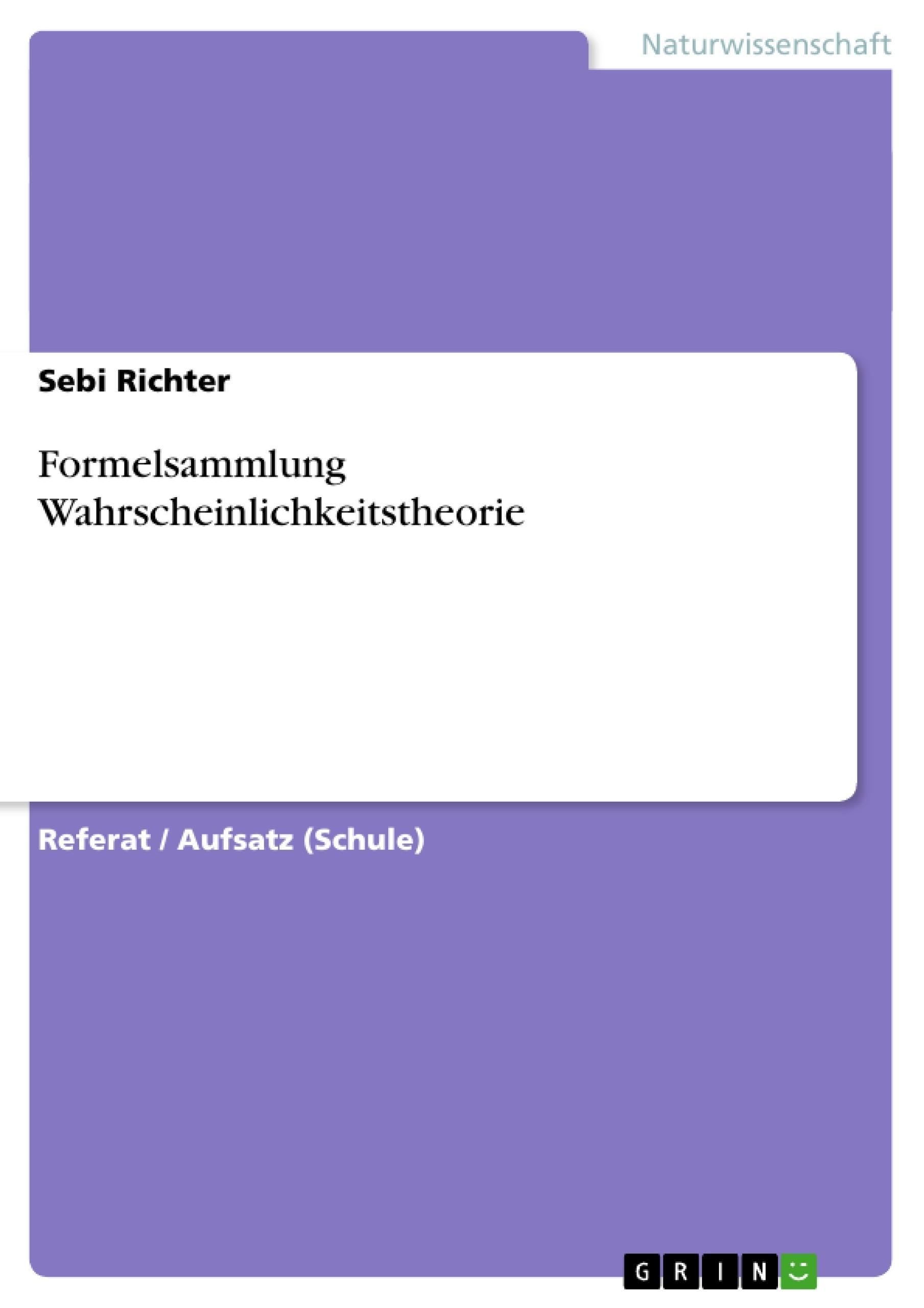 Titel: Formelsammlung Wahrscheinlichkeitstheorie