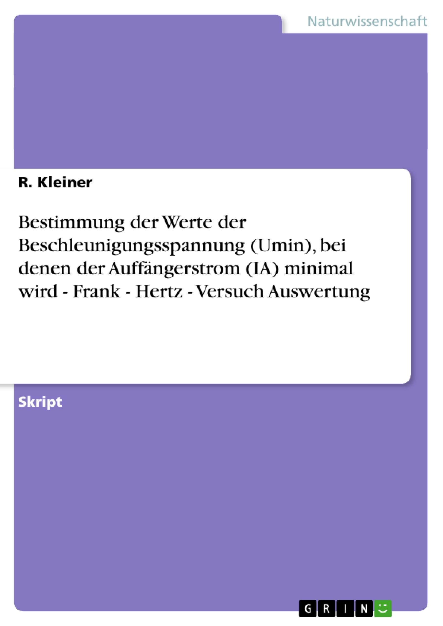 Titel: Bestimmung der Werte der Beschleunigungsspannung (Umin), bei denen der Auffängerstrom (IA) minimal wird - Frank - Hertz - Versuch  Auswertung