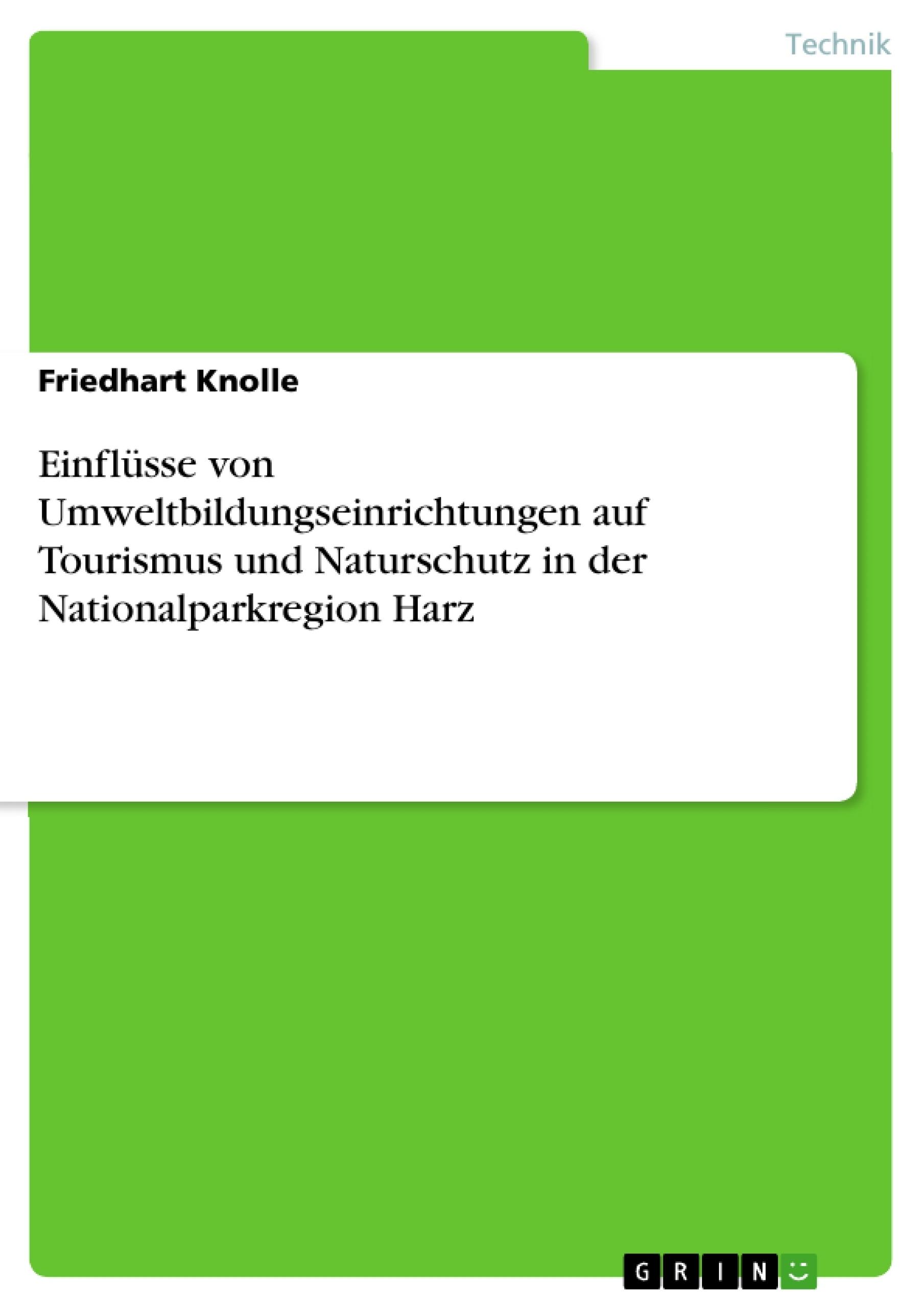 Titel: Einflüsse von Umweltbildungseinrichtungen auf Tourismus und Naturschutz in der Nationalparkregion Harz