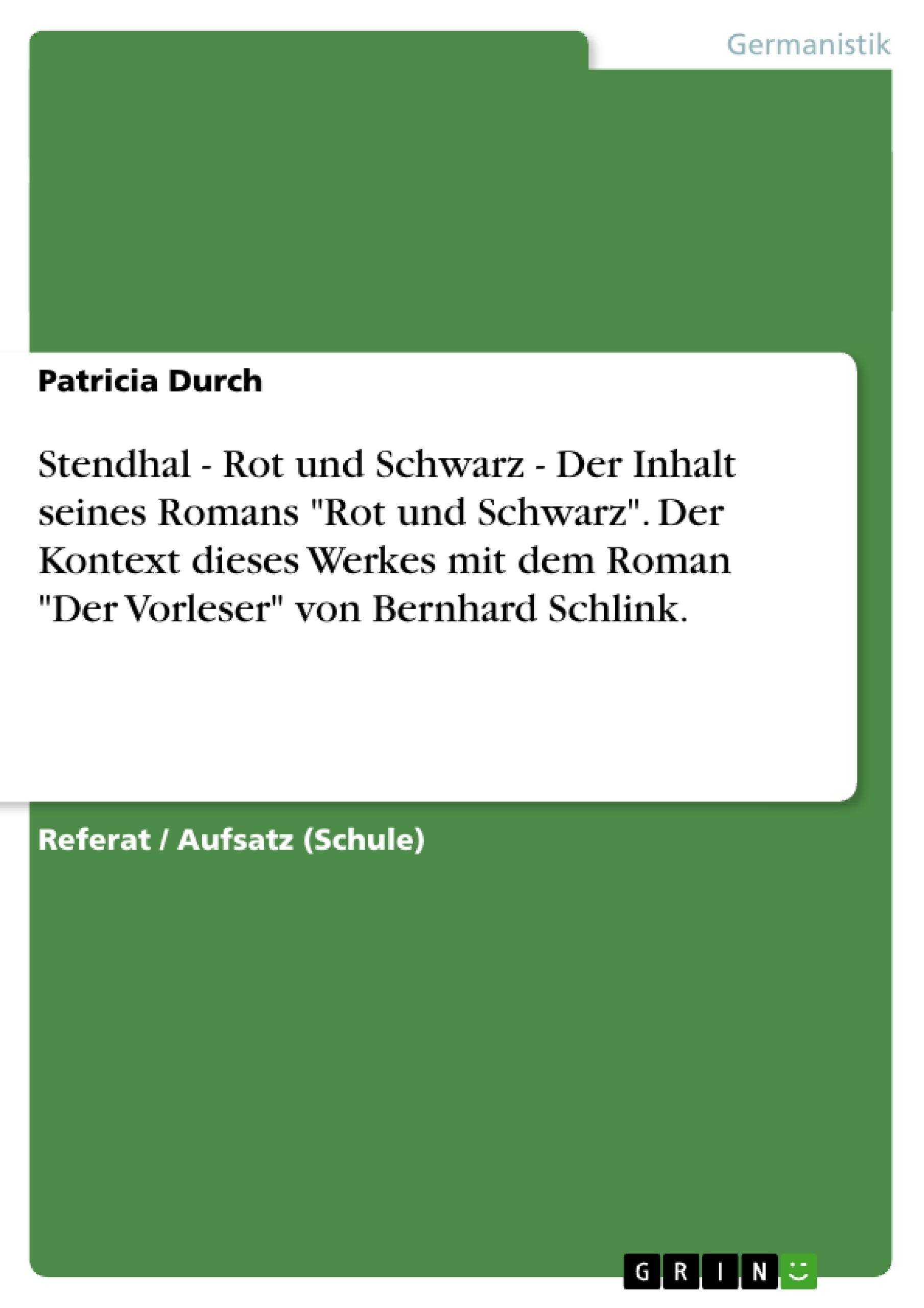 """Titel: Stendhal - Rot und Schwarz - Der Inhalt seines Romans """"Rot und Schwarz"""". Der Kontext dieses Werkes mit dem Roman """"Der Vorleser"""" von Bernhard Schlink."""