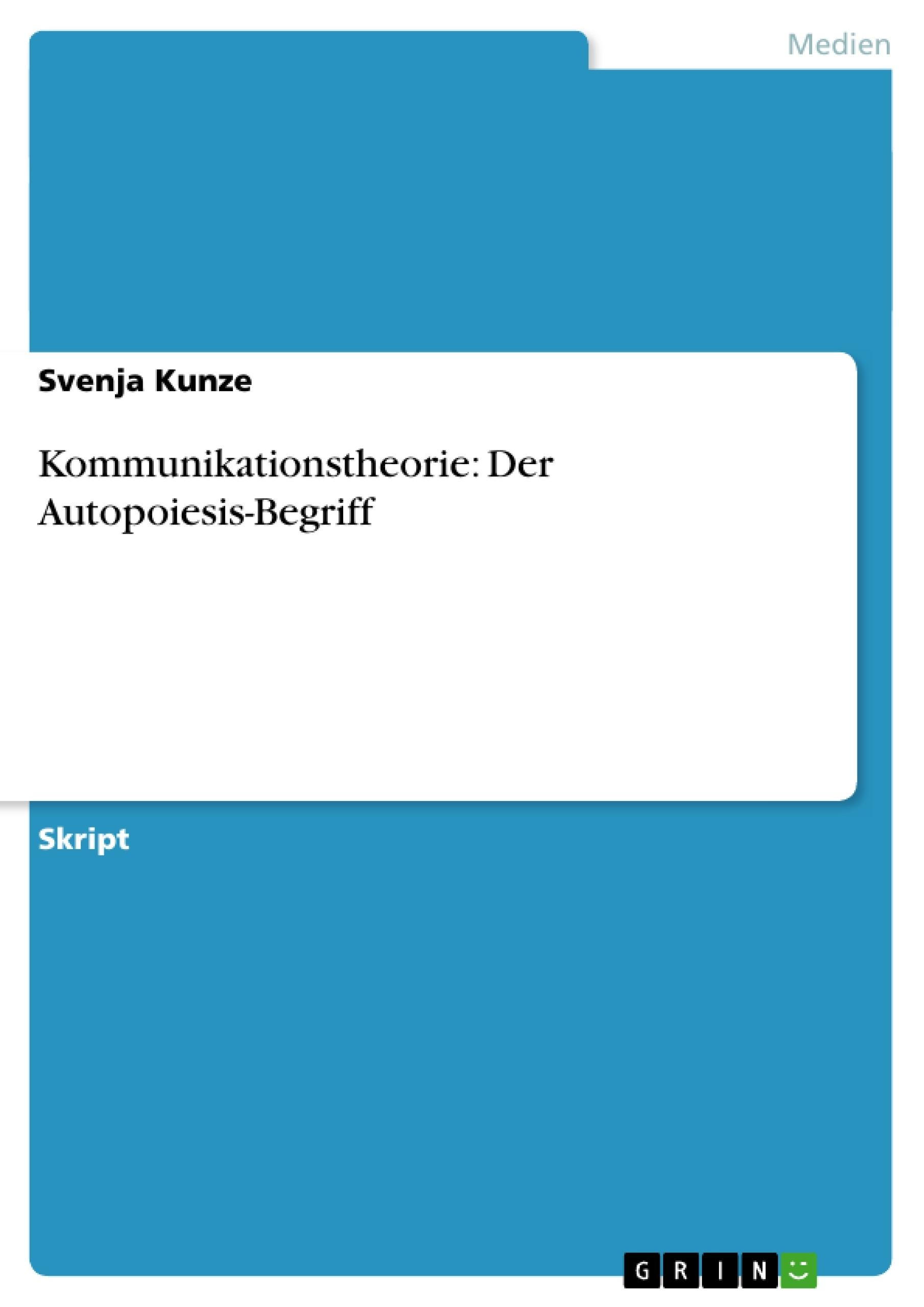 Titel: Kommunikationstheorie: Der Autopoiesis-Begriff