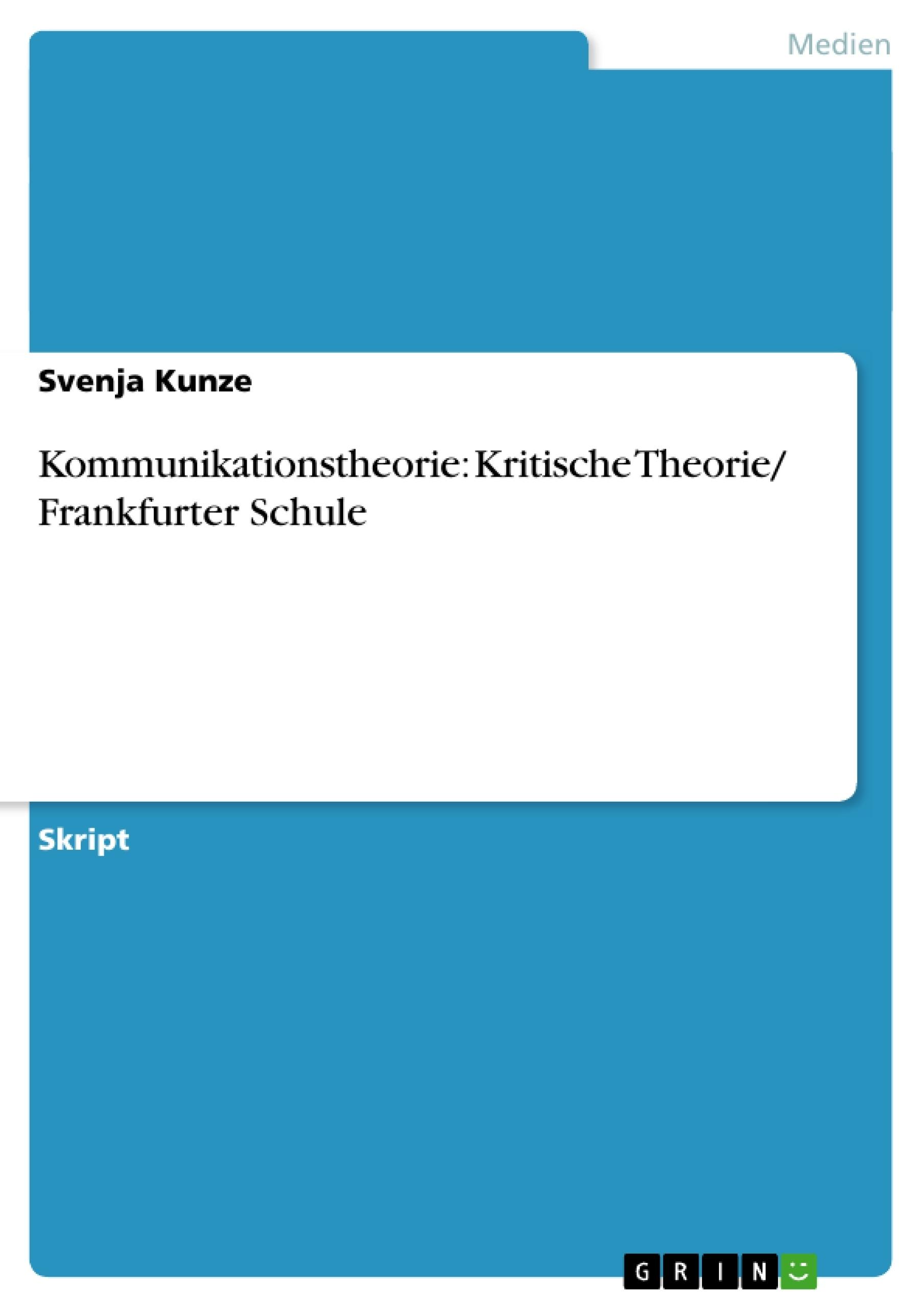 Titel: Kommunikationstheorie: Kritische Theorie/ Frankfurter Schule