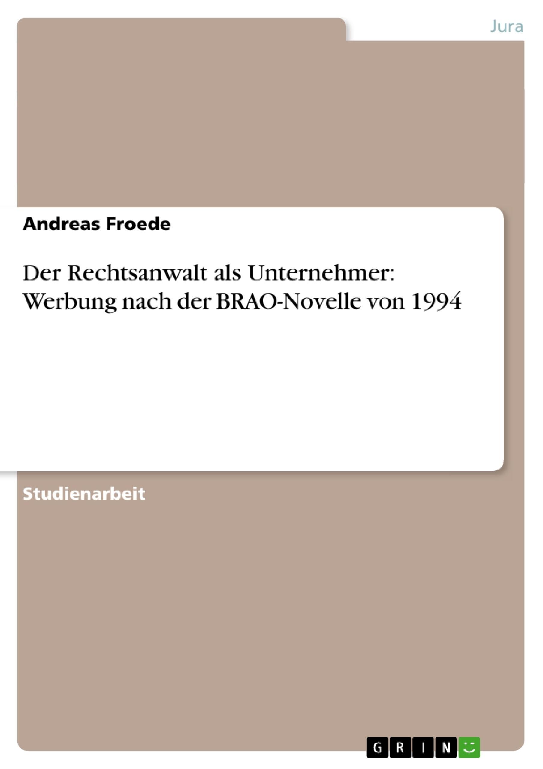 Titel: Der Rechtsanwalt als Unternehmer: Werbung nach der BRAO-Novelle von 1994