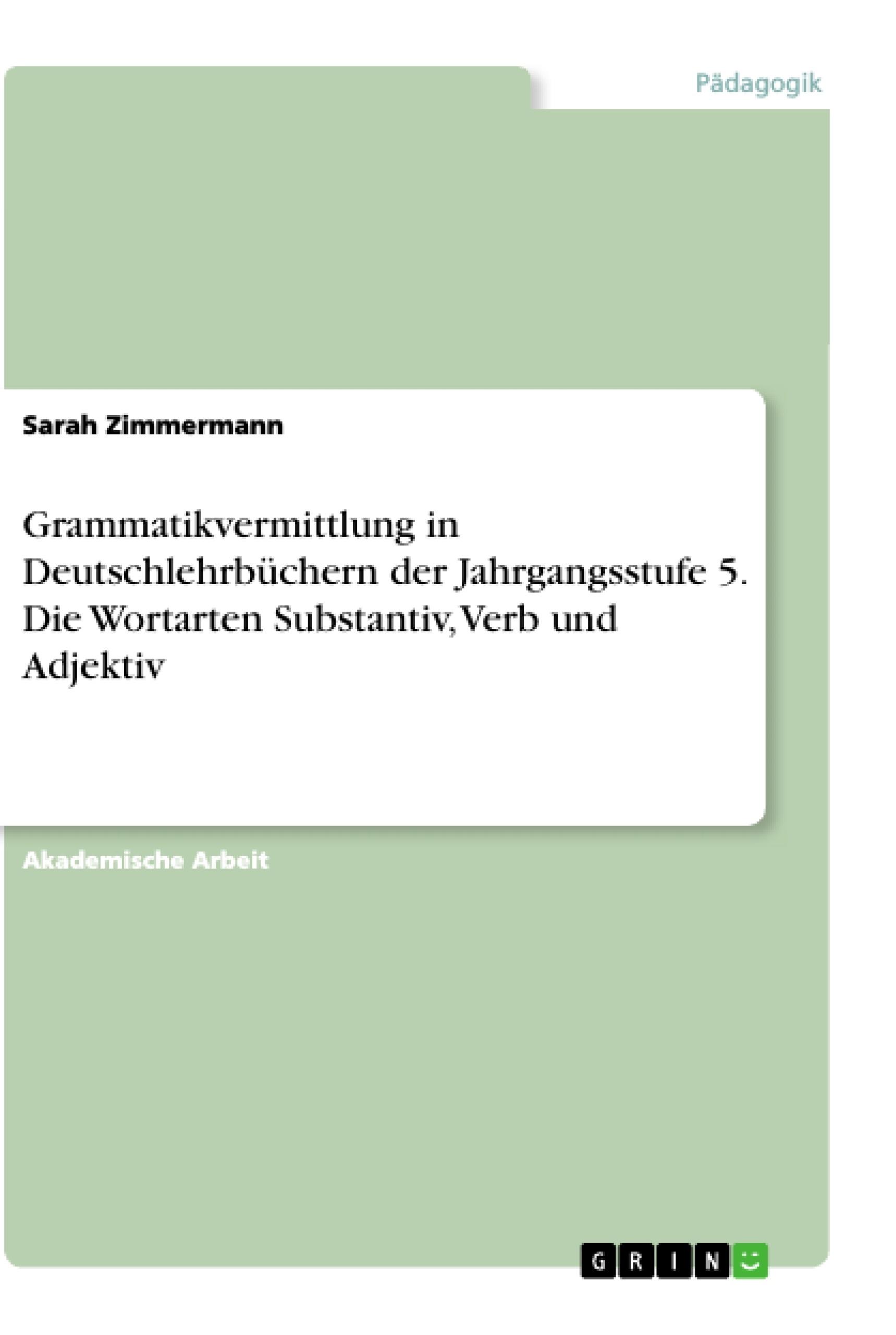 Titel: Grammatikvermittlung in Deutschlehrbüchern der Jahrgangsstufe 5. Die Wortarten Substantiv, Verb und Adjektiv