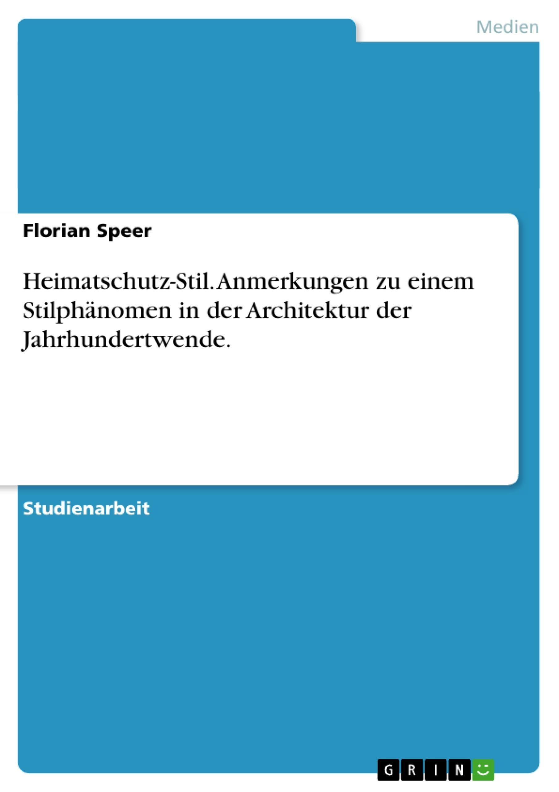 Titel: Heimatschutz-Stil. Anmerkungen zu einem Stilphänomen in der Architektur der Jahrhundertwende.