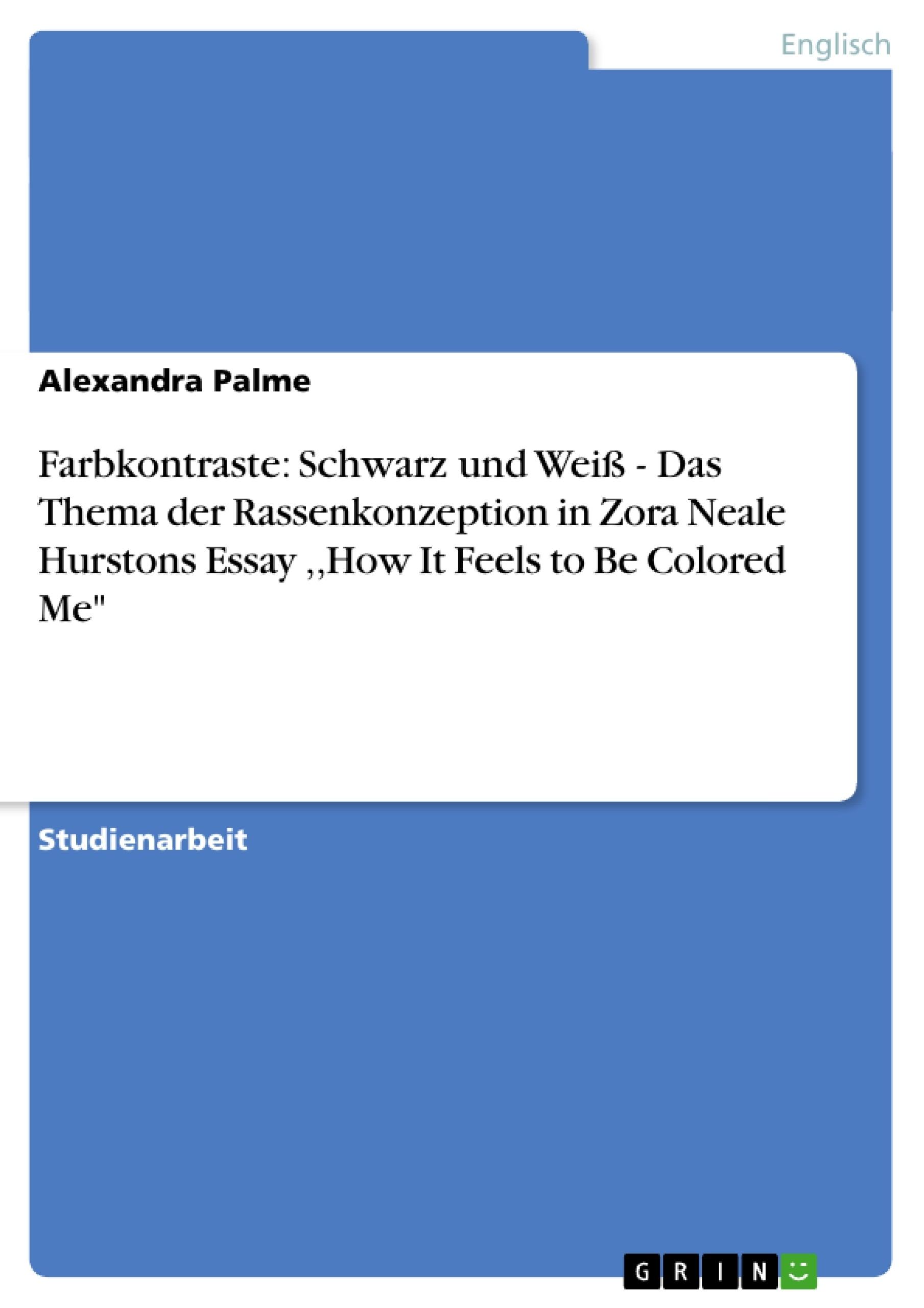 """Titel: Farbkontraste: Schwarz und Weiß - Das Thema der Rassenkonzeption in Zora Neale Hurstons Essay ,,How It Feels to Be Colored Me"""""""