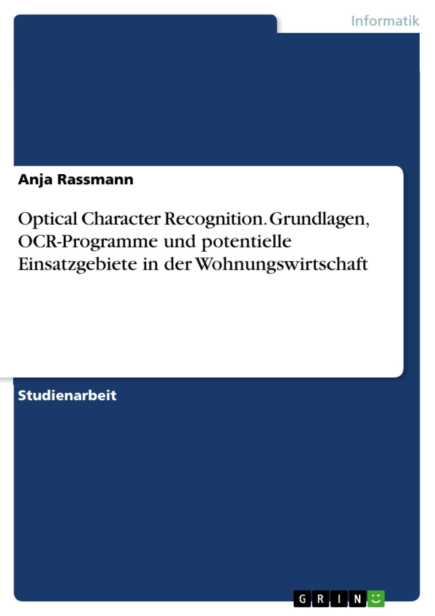 Titel: Optical Character Recognition. Grundlagen, OCR-Programme und potentielle Einsatzgebiete in der Wohnungswirtschaft