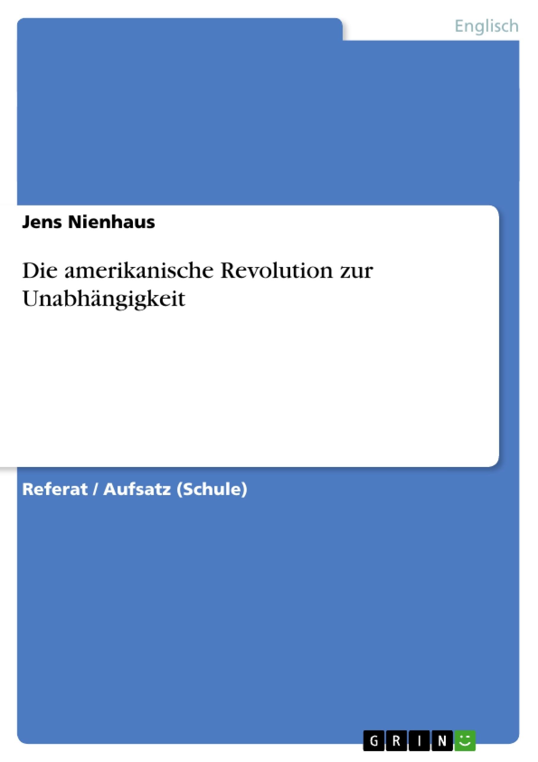 Titel: Die amerikanische Revolution zur Unabhängigkeit