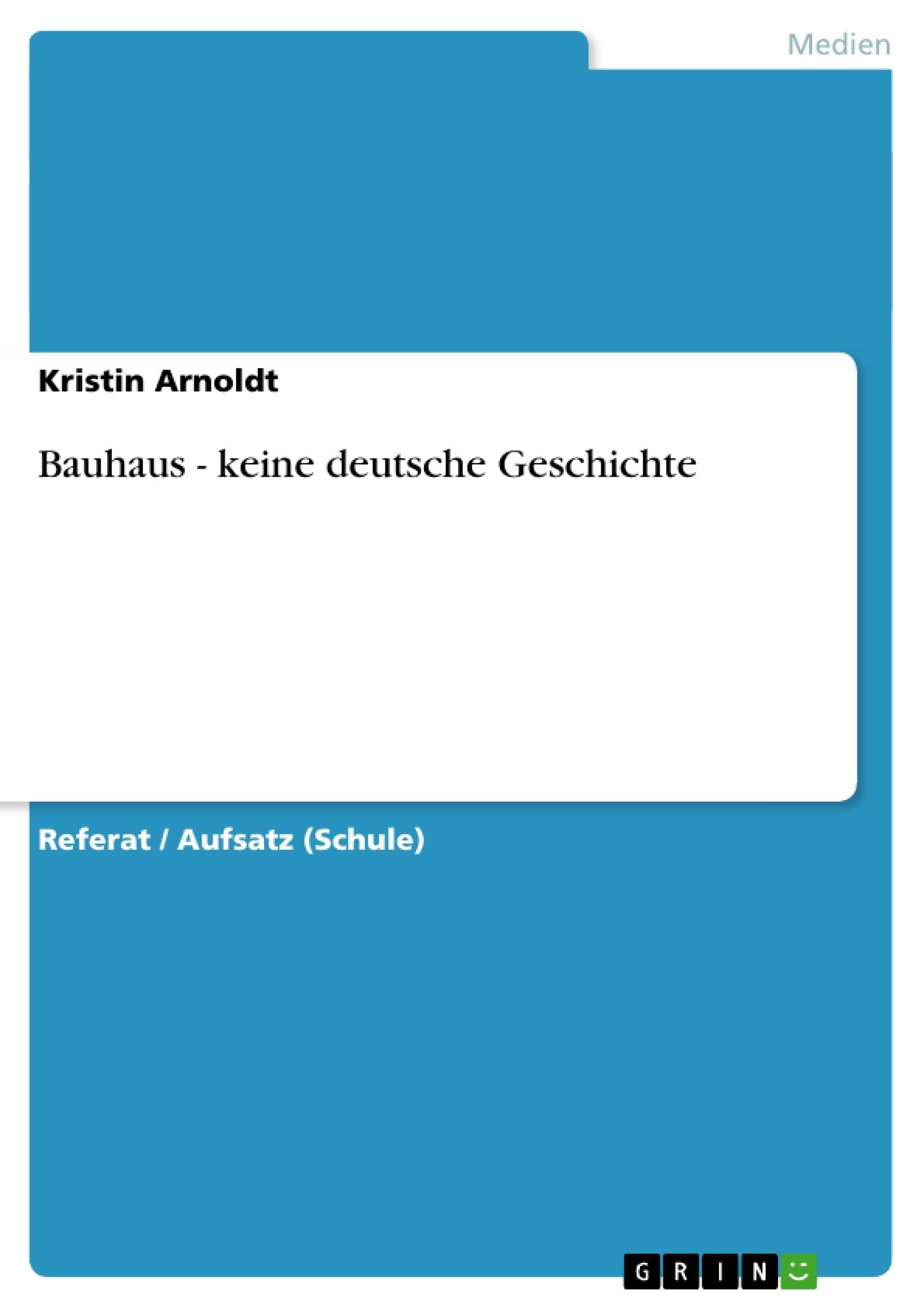 Titel: Bauhaus - keine deutsche Geschichte