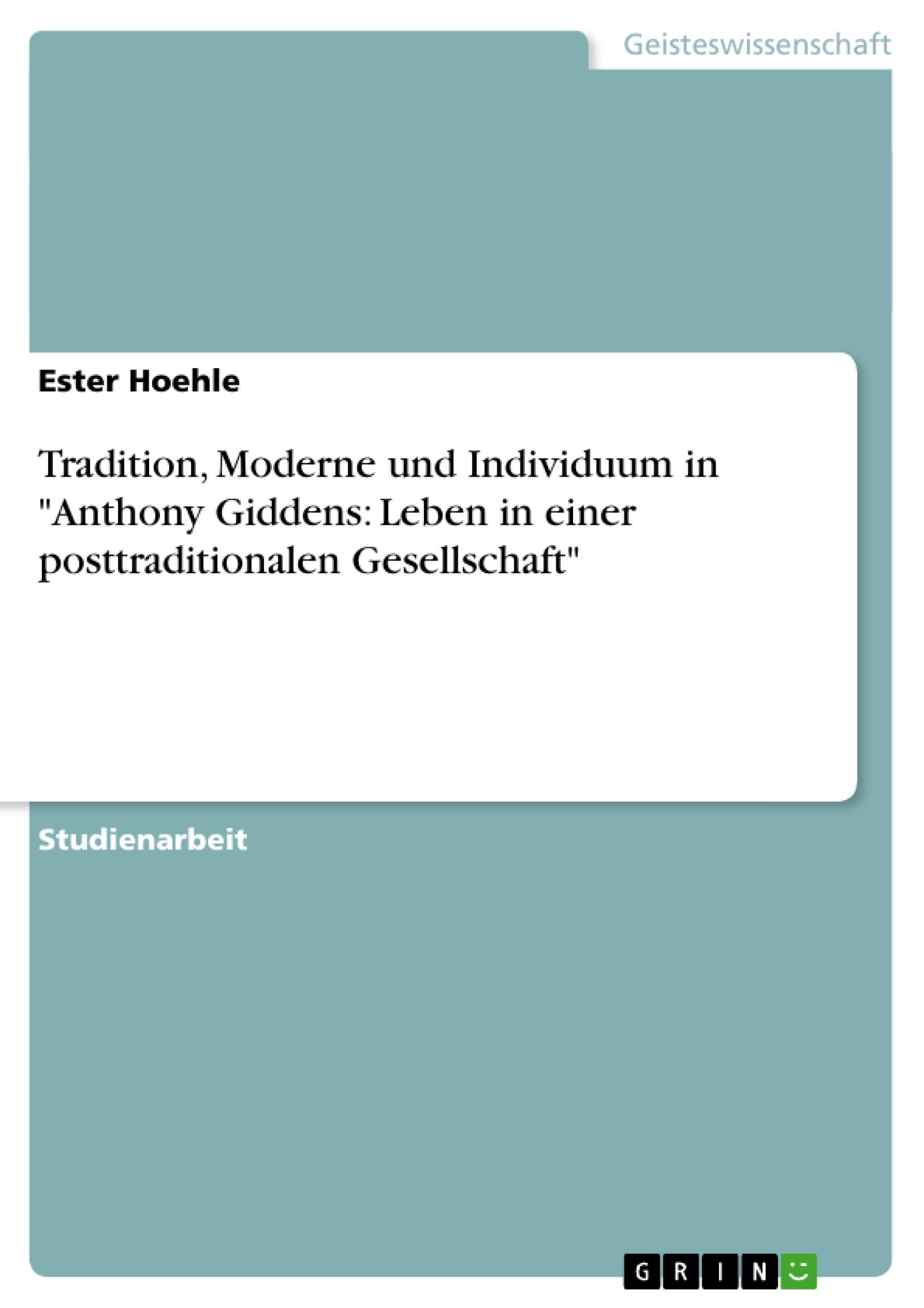 """Titel: Tradition, Moderne und Individuum in """"Anthony Giddens: Leben in einer posttraditionalen Gesellschaft"""""""