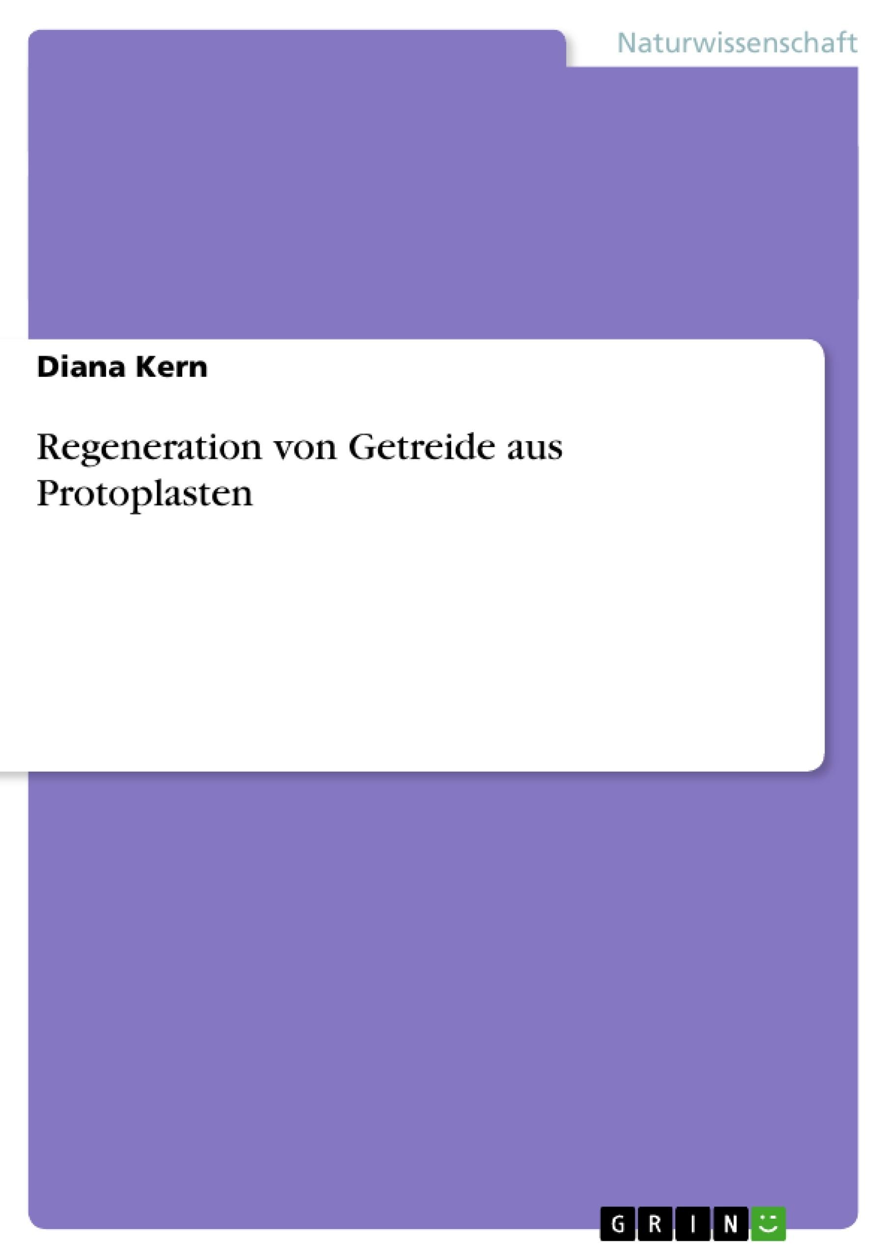 Titel: Regeneration von Getreide aus Protoplasten