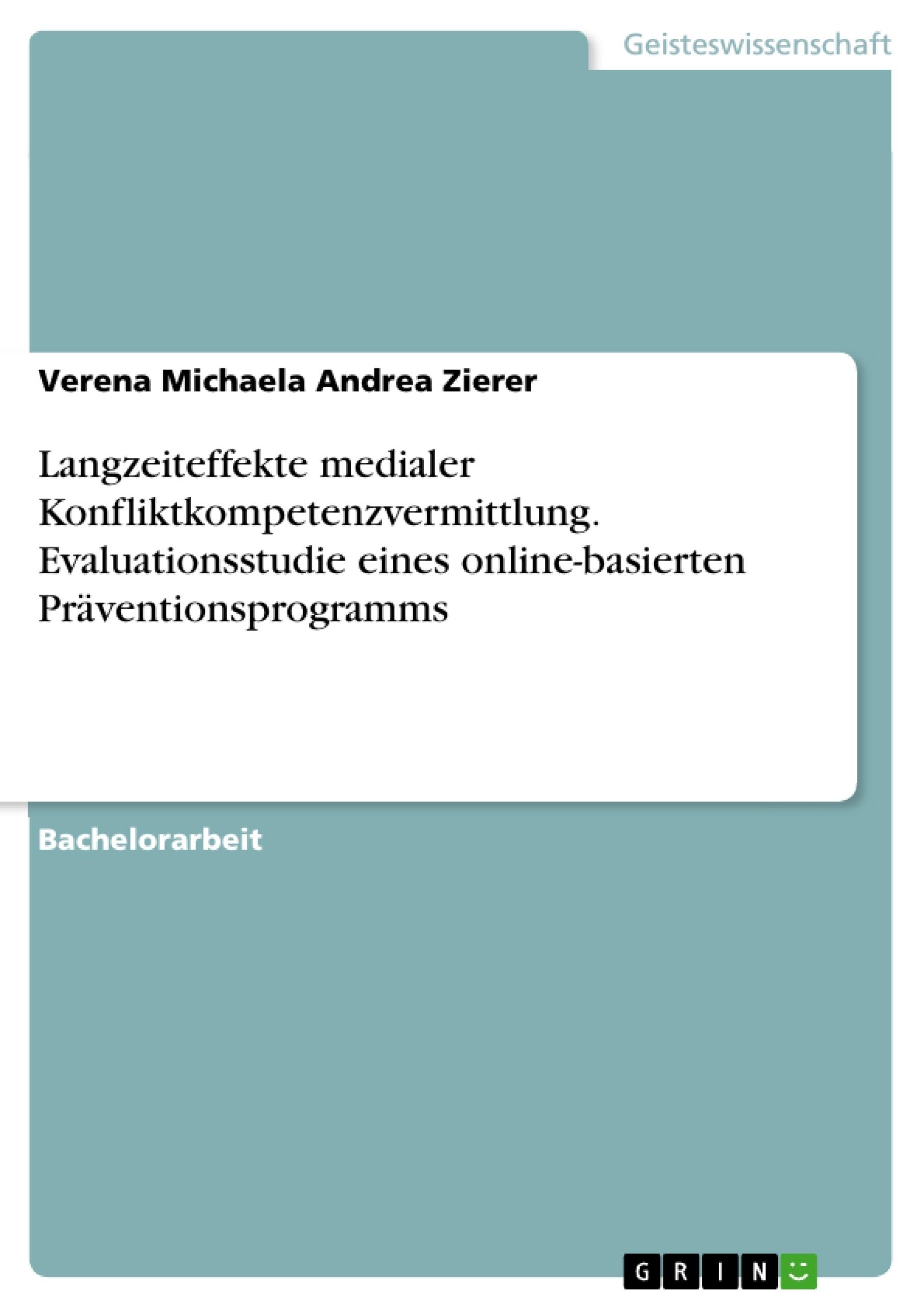 Titel: Langzeiteffekte medialer Konfliktkompetenzvermittlung. Evaluationsstudie eines online-basierten Präventionsprogramms