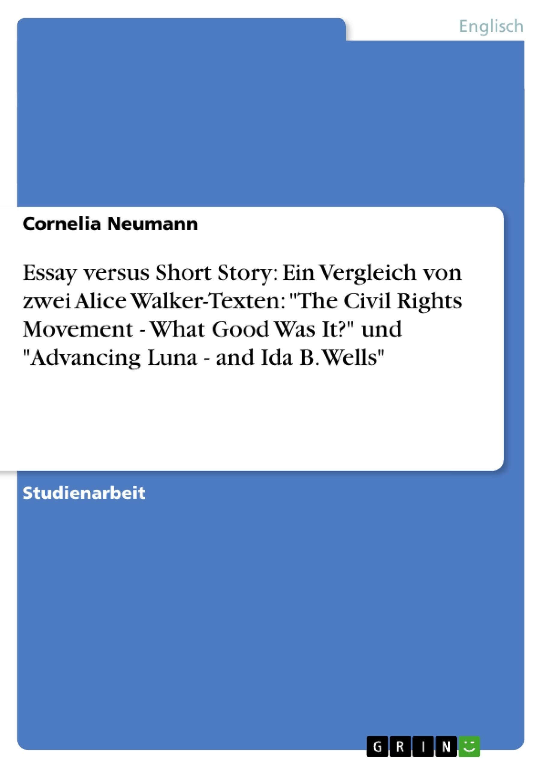 """Titel: Essay versus Short Story: Ein Vergleich von zwei Alice Walker-Texten: """"The Civil Rights Movement - What Good Was It?"""" und """"Advancing Luna - and Ida B. Wells"""""""