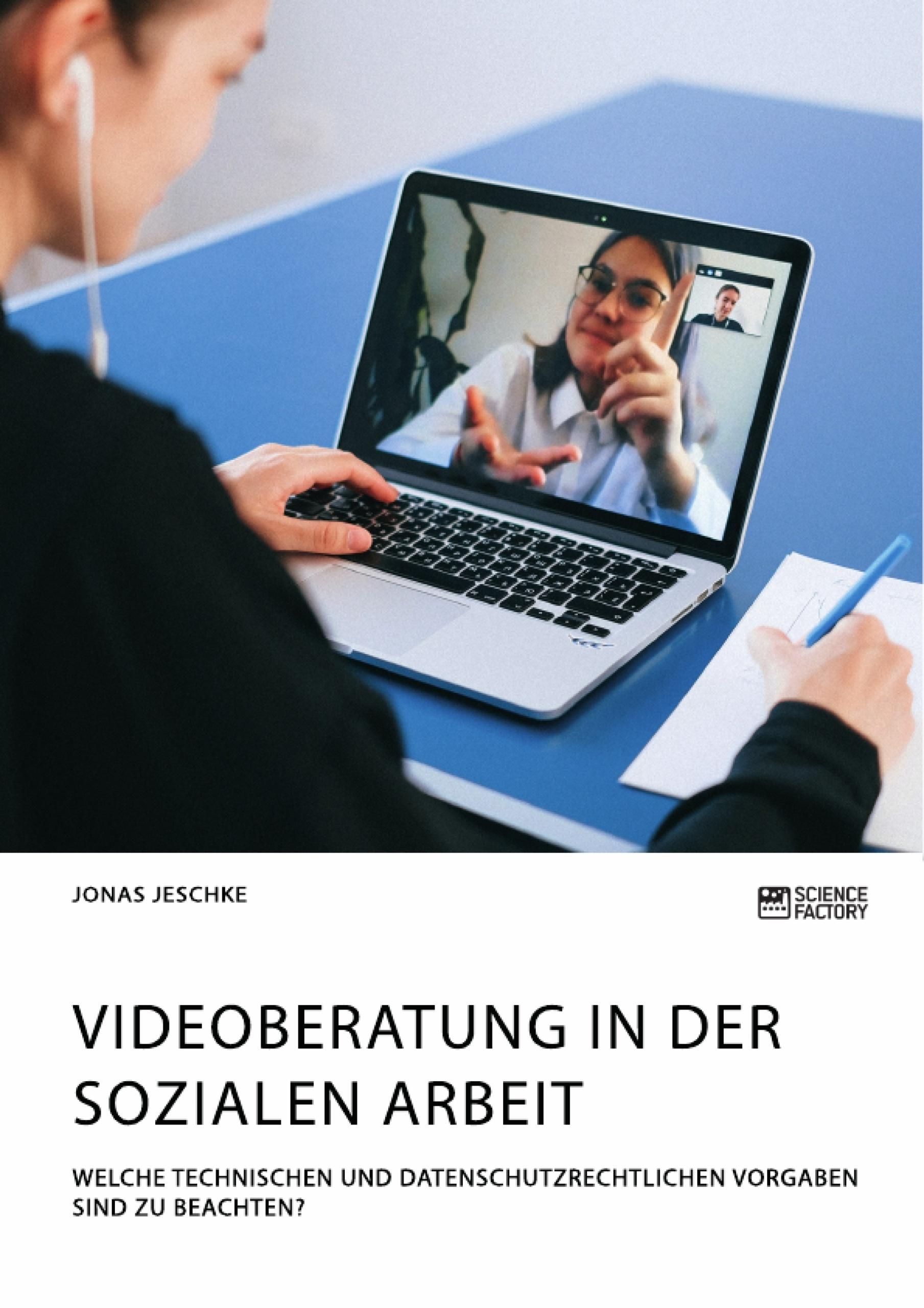 Titel: Videoberatung in der Sozialen Arbeit. Welche technischen und datenschutzrechtlichen Vorgaben sind zu beachten?