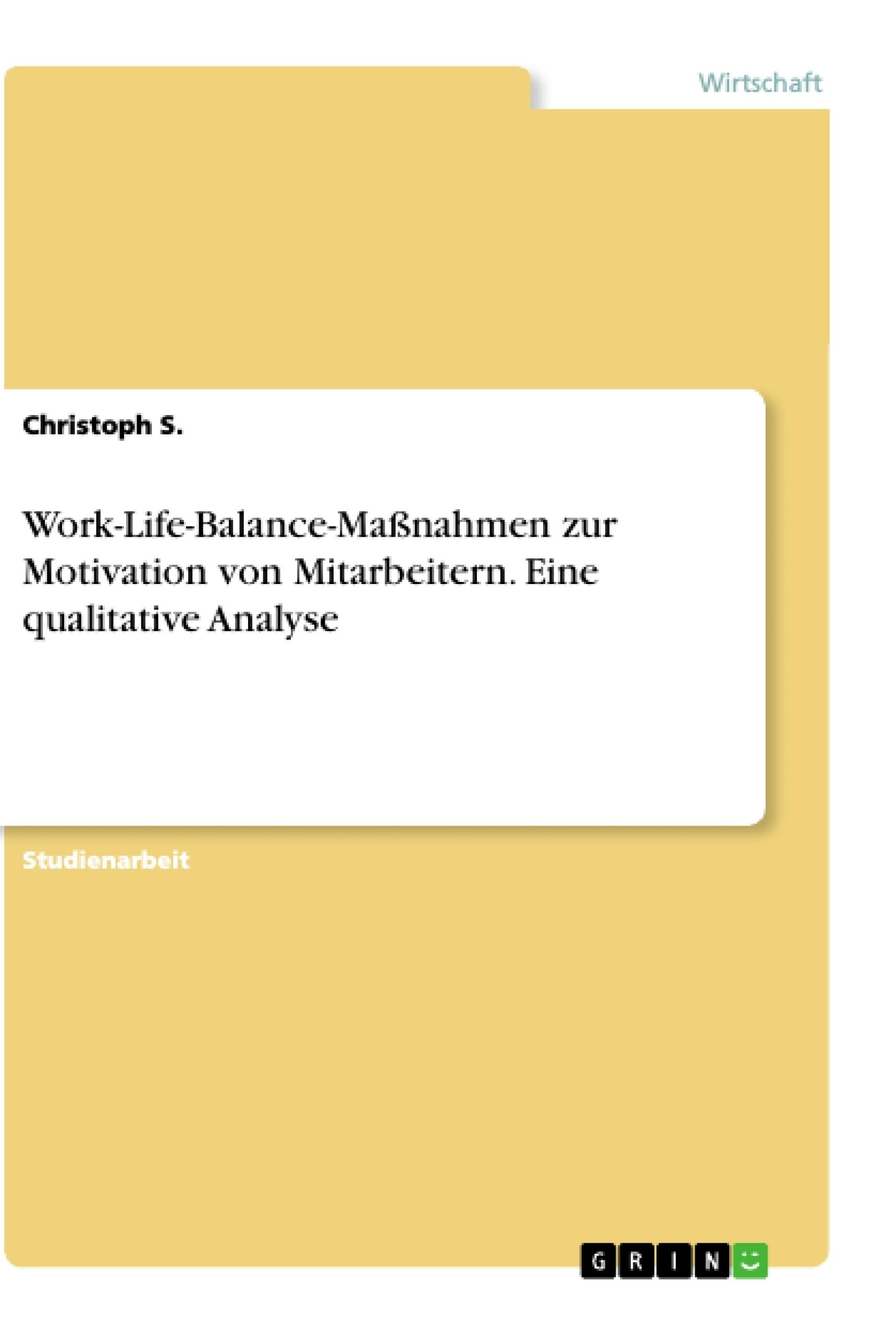 Titel: Work-Life-Balance-Maßnahmen zur Motivation von Mitarbeitern. Eine qualitative Analyse