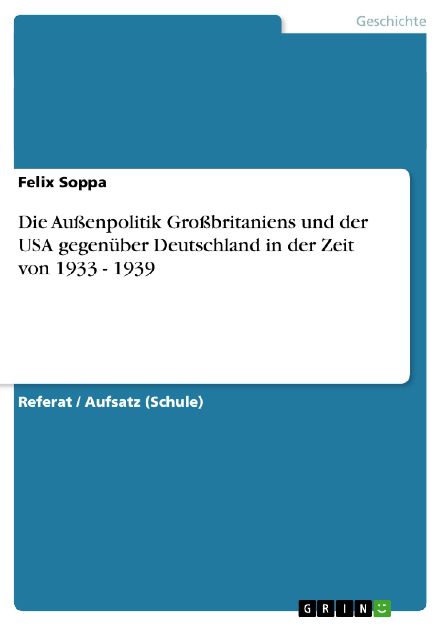 Titel: Die Außenpolitik Großbritaniens und der USA gegenüber Deutschland in der Zeit von 1933 - 1939
