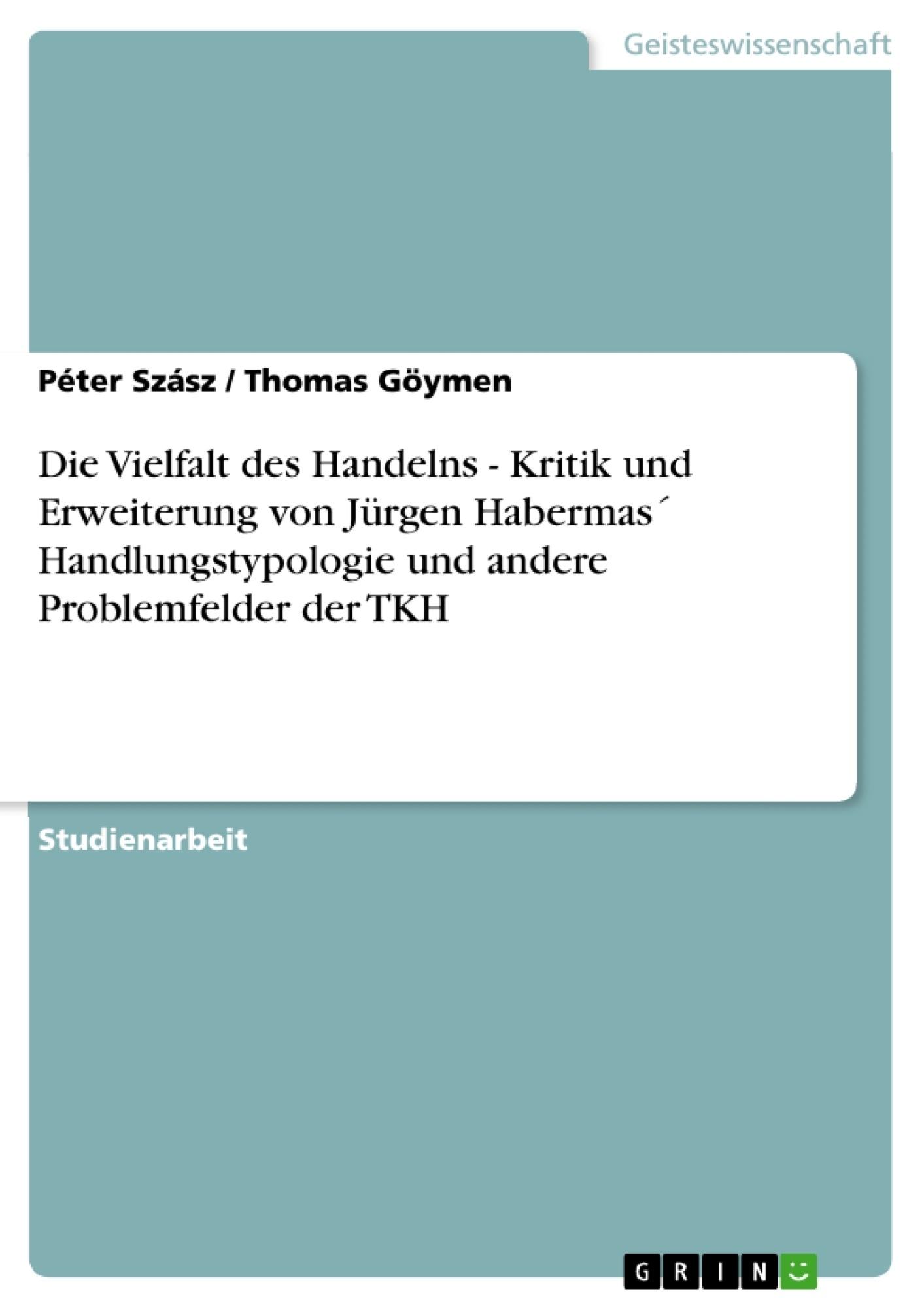 Titel: Die Vielfalt des Handelns - Kritik und Erweiterung von Jürgen Habermas´ Handlungstypologie und andere Problemfelder der TKH