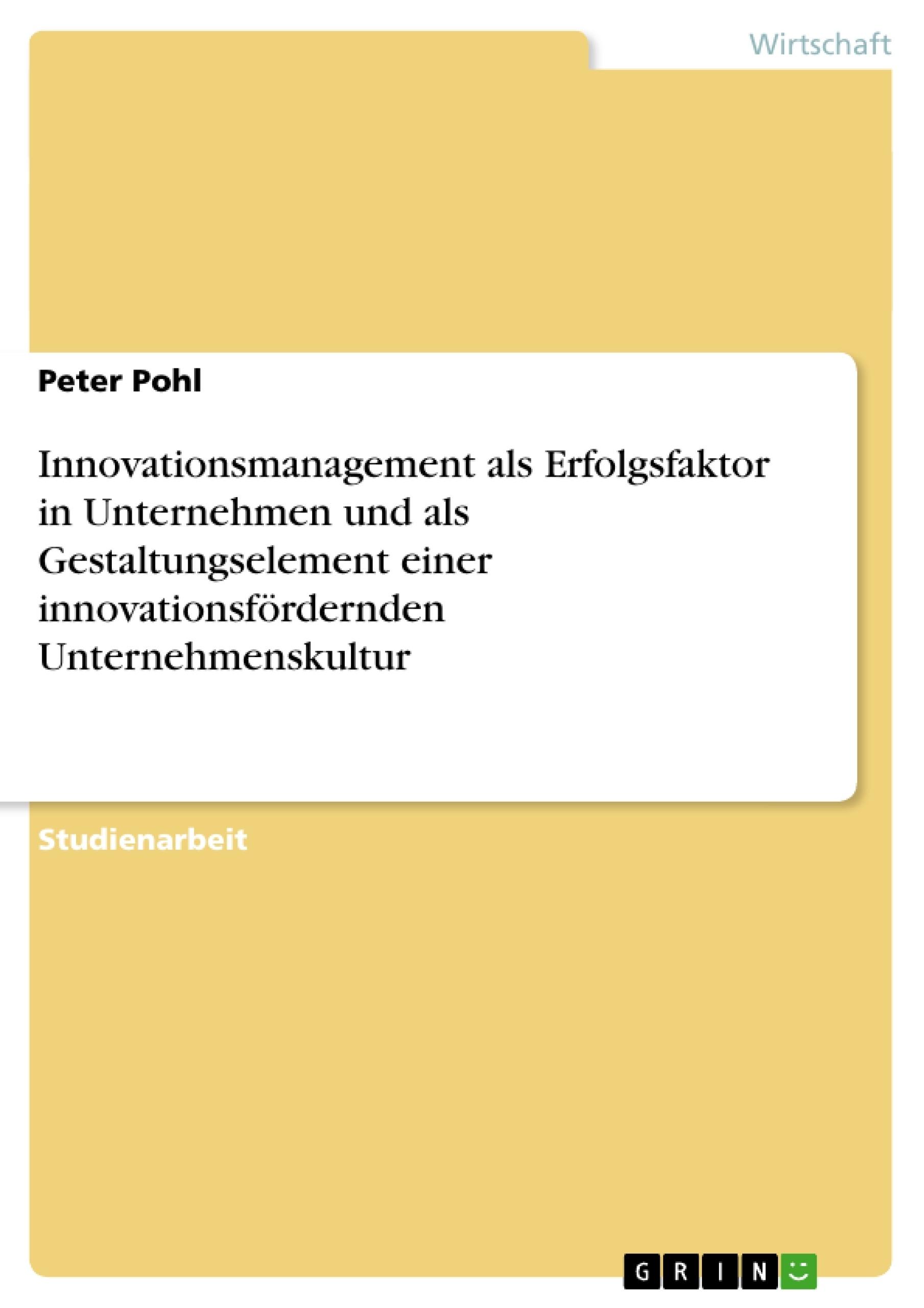 Titel: Innovationsmanagement als Erfolgsfaktor in Unternehmen und als Gestaltungselement einer innovationsfördernden Unternehmenskultur