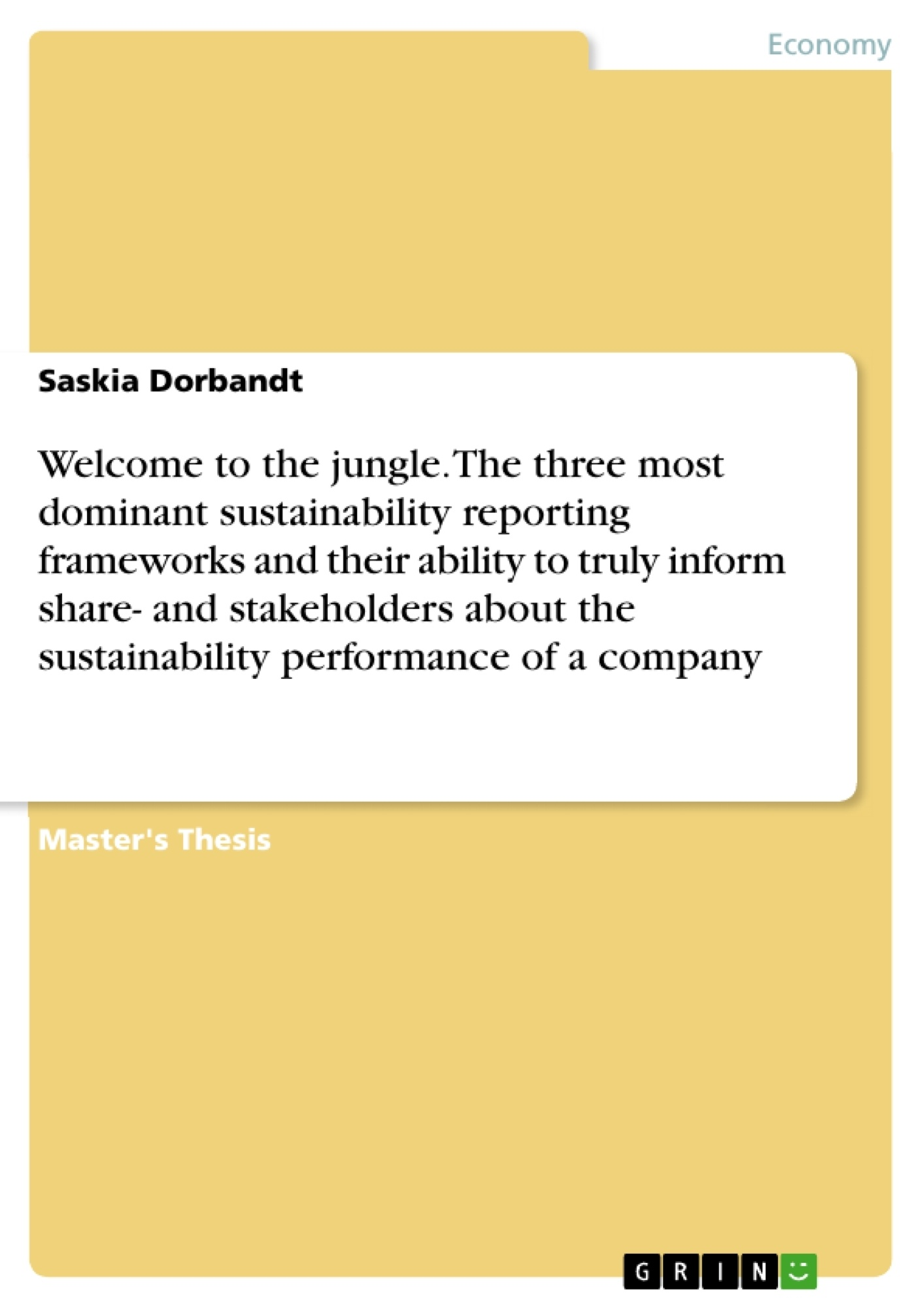 Title: Welcome to the jungle. The three most dominant sustainability reporting frameworks and their ability to truly inform share- and stakeholders about the sustainability performance of a company