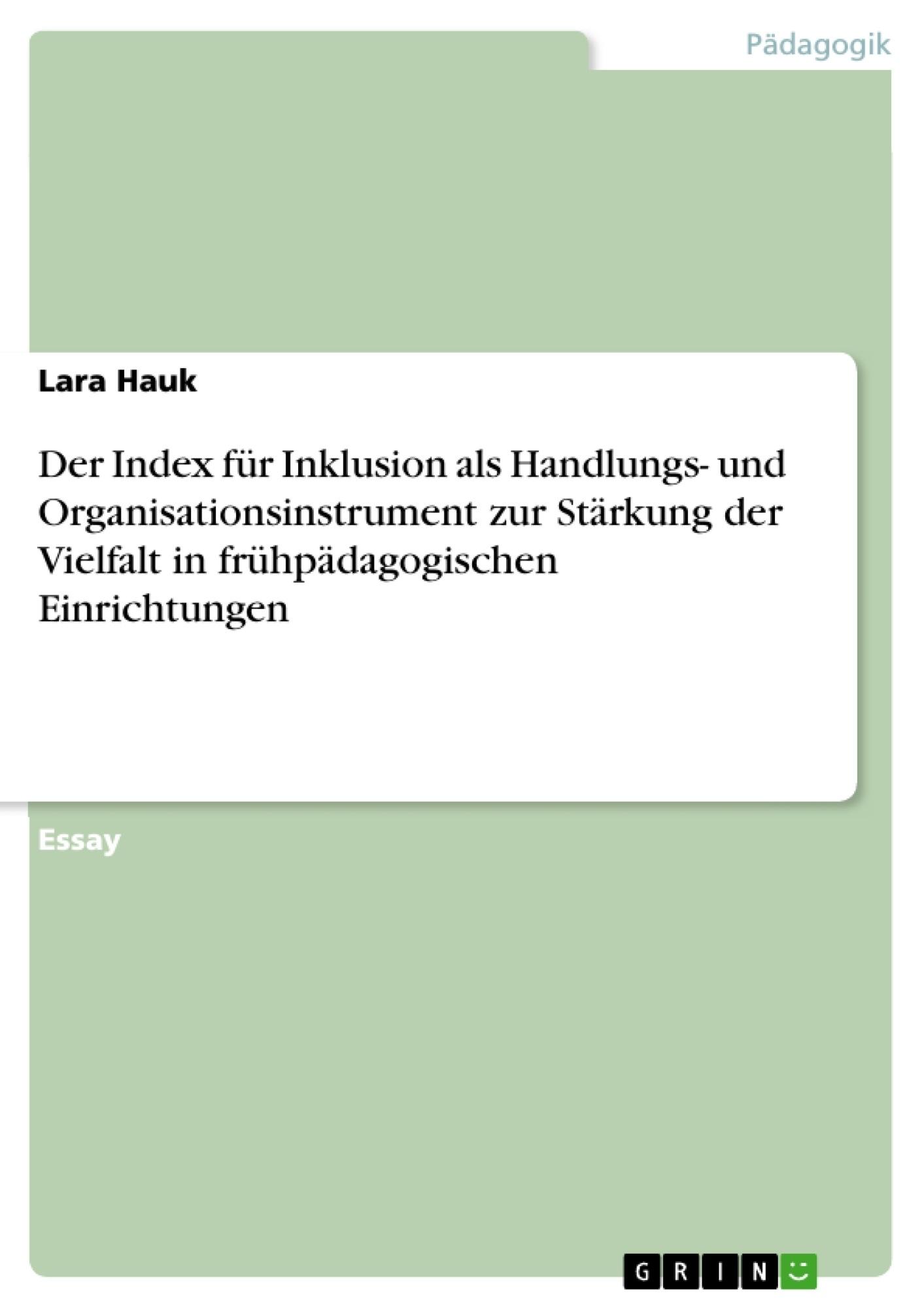 Titel: Der Index für Inklusion als Handlungs- und Organisationsinstrument zur Stärkung der Vielfalt in frühpädagogischen Einrichtungen