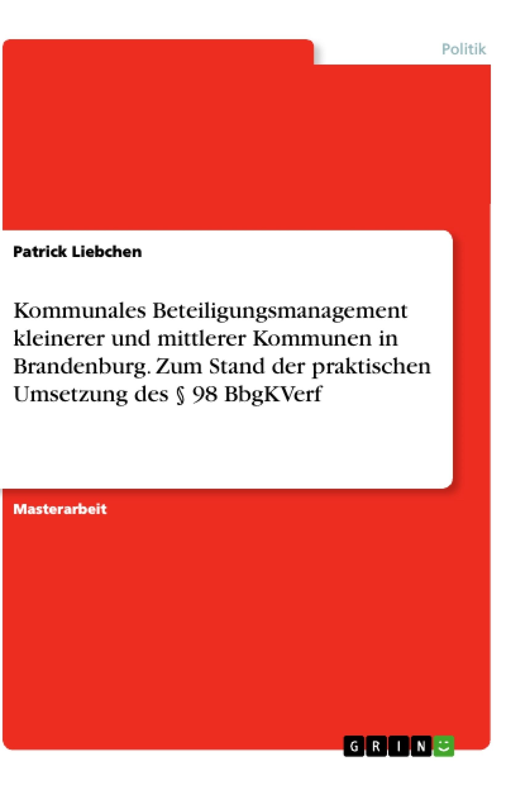 Titel: Kommunales Beteiligungsmanagement kleinerer und mittlerer Kommunen in Brandenburg. Zum Stand der praktischen Umsetzung des § 98 BbgKVerf