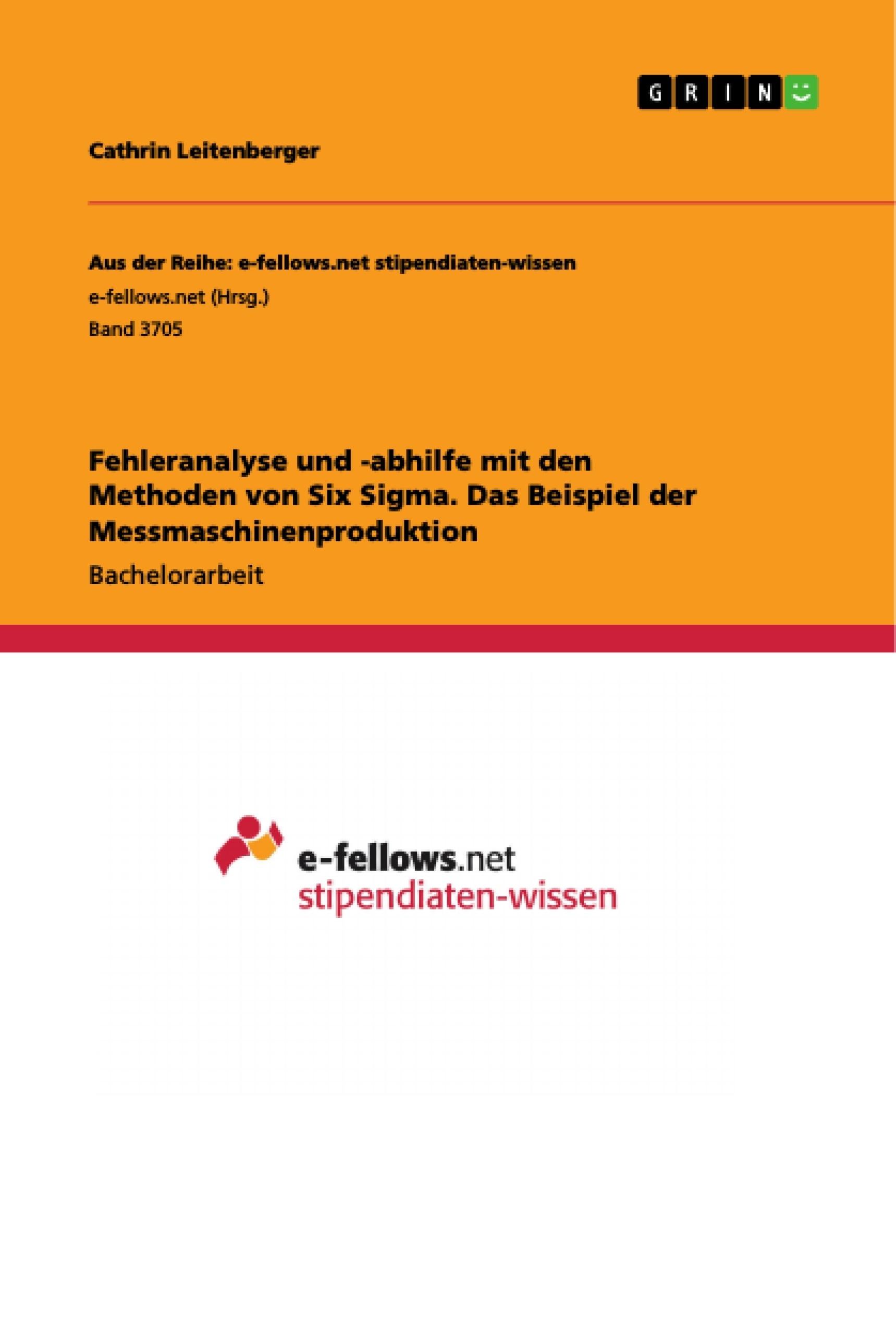 Titel: Fehleranalyse und -abhilfe mit den Methoden von Six Sigma. Das Beispiel der Messmaschinenproduktion