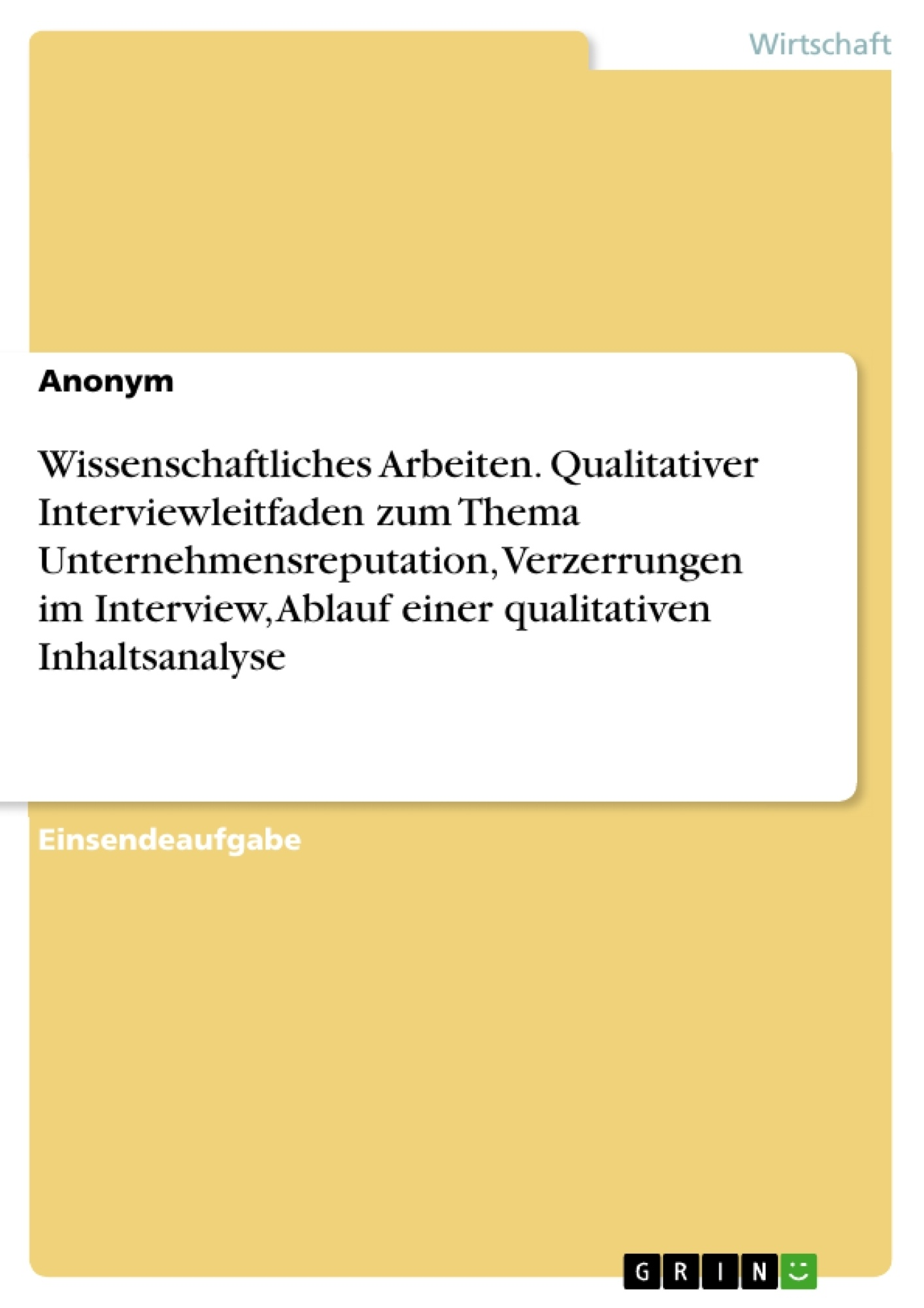 Titel: Wissenschaftliches Arbeiten. Qualitativer Interviewleitfaden zum Thema Unternehmensreputation, Verzerrungen im Interview, Ablauf einer qualitativen Inhaltsanalyse