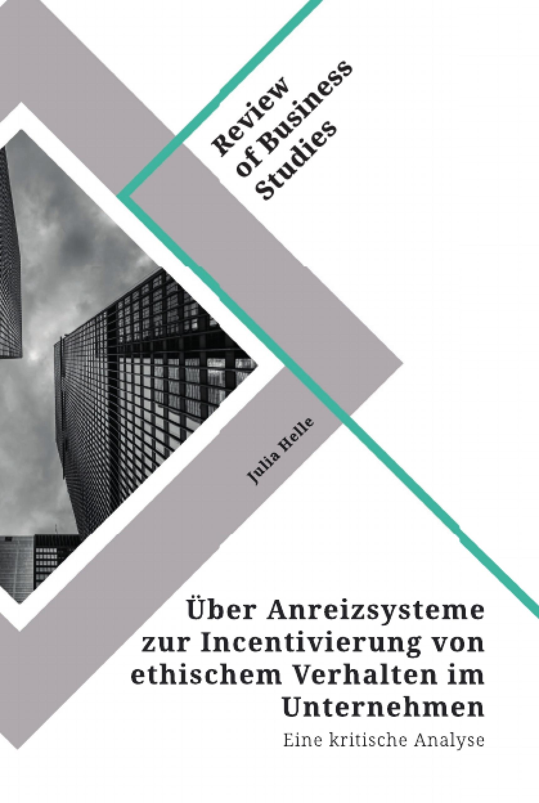 Titel: Über Anreizsysteme zur Incentivierung von ethischem Verhalten im Unternehmen