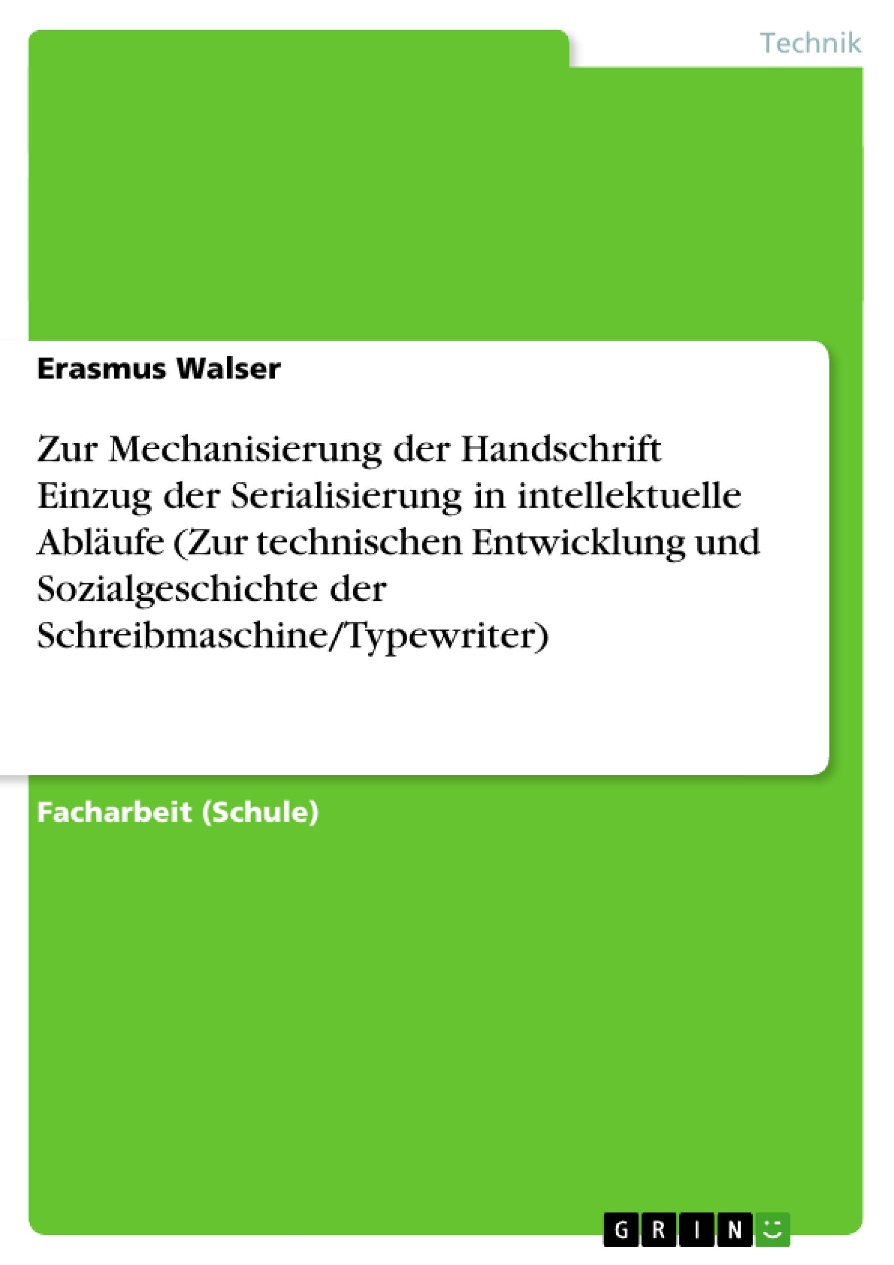 Titel: Zur Mechanisierung der Handschrift  Einzug der Serialisierung in intellektuelle Abläufe (Zur technischen Entwicklung und Sozialgeschichte der Schreibmaschine/Typewriter)